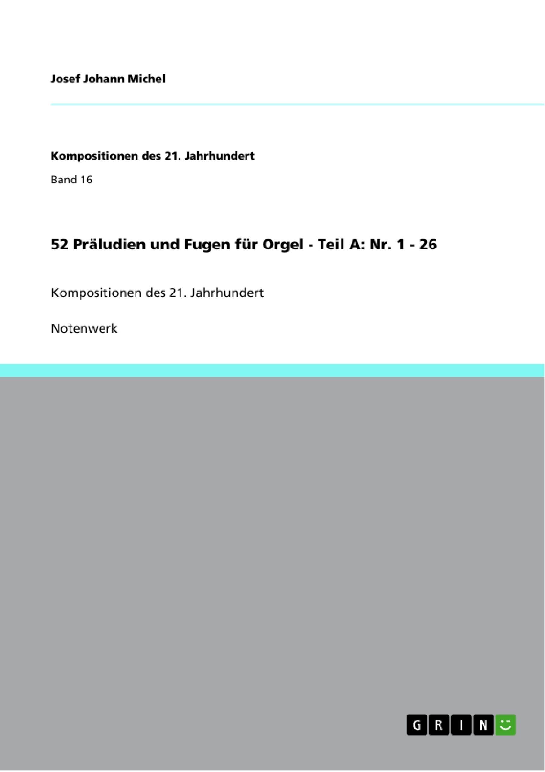 Titel: 52 Präludien und Fugen für Orgel - Teil A: Nr. 1 - 26
