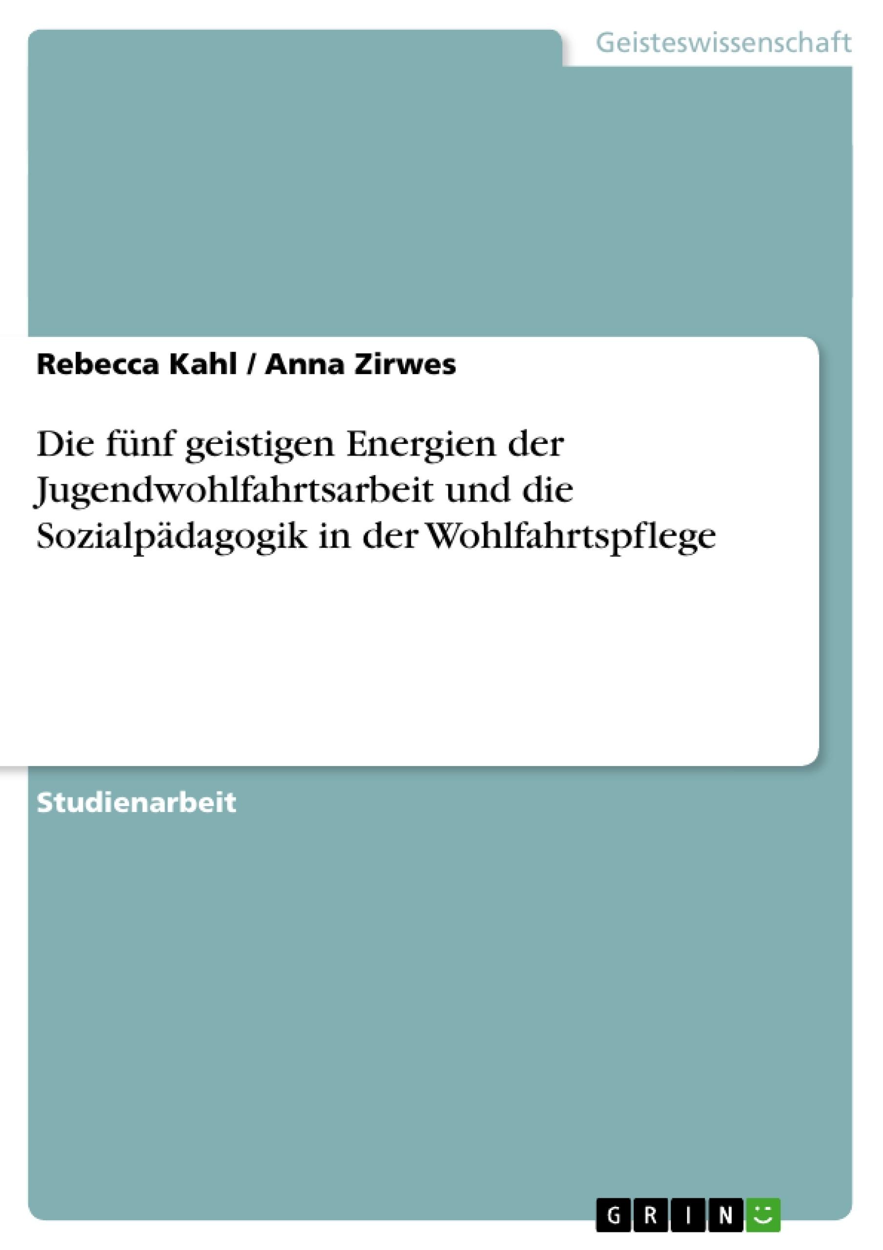 Titel: Die fünf geistigen Energien der Jugendwohlfahrtsarbeit und die Sozialpädagogik in der Wohlfahrtspflege