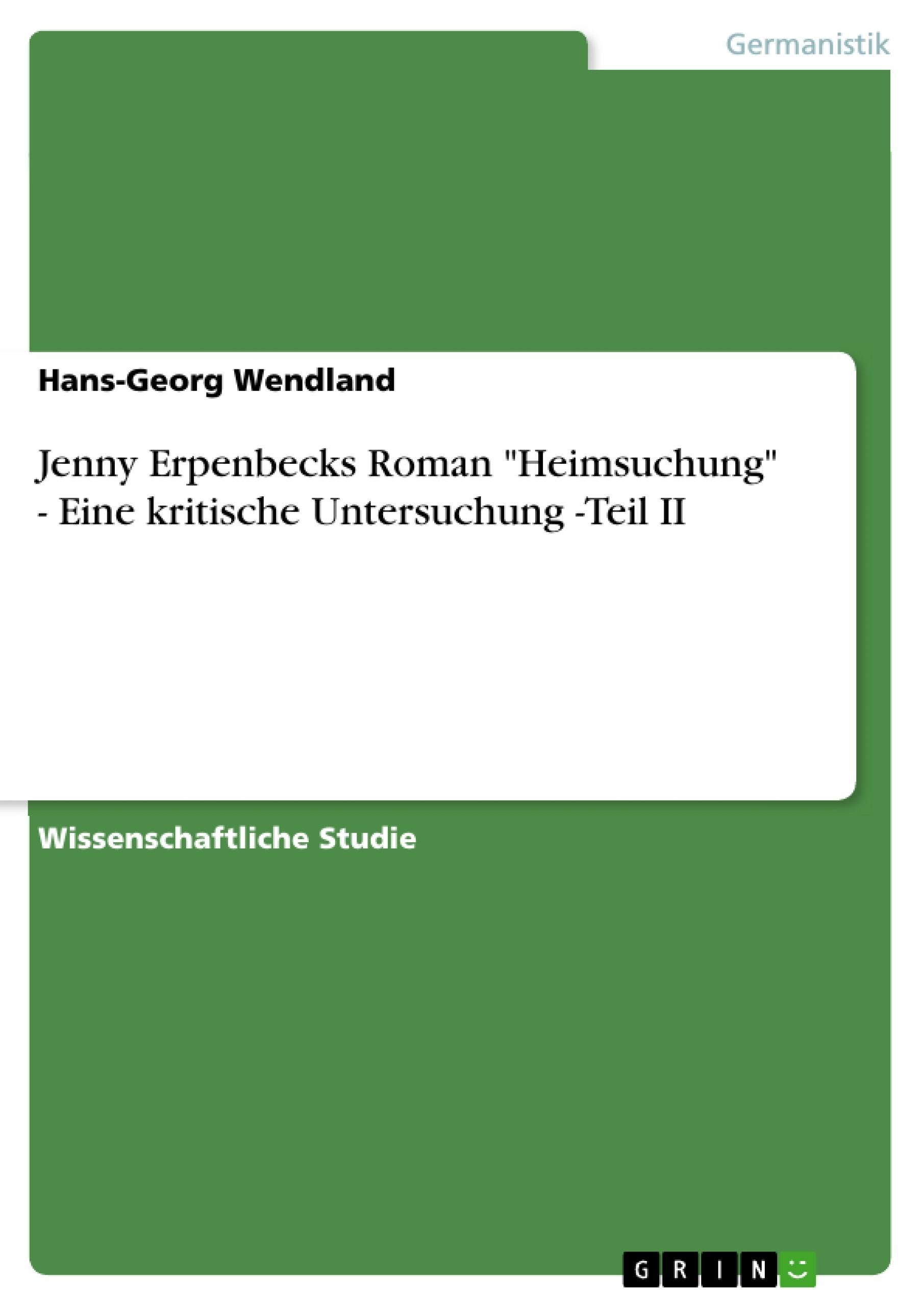 """Titel: Jenny Erpenbecks Roman """"Heimsuchung""""  -  Eine kritische Untersuchung -Teil II"""