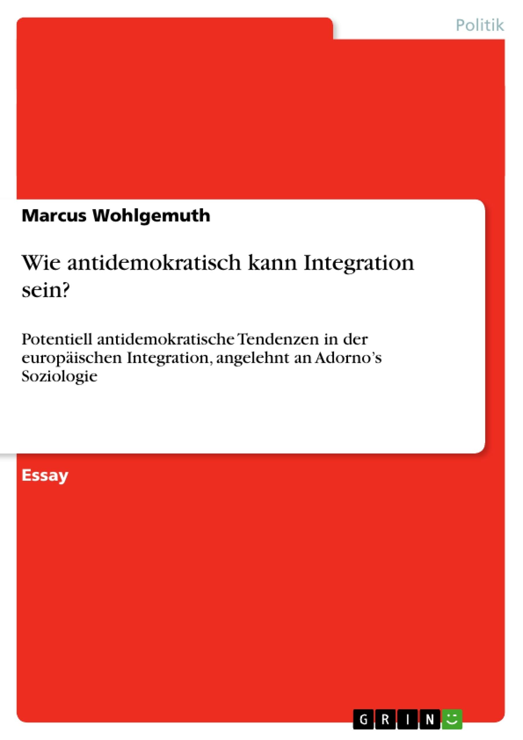 Titel: Wie antidemokratisch kann Integration sein?