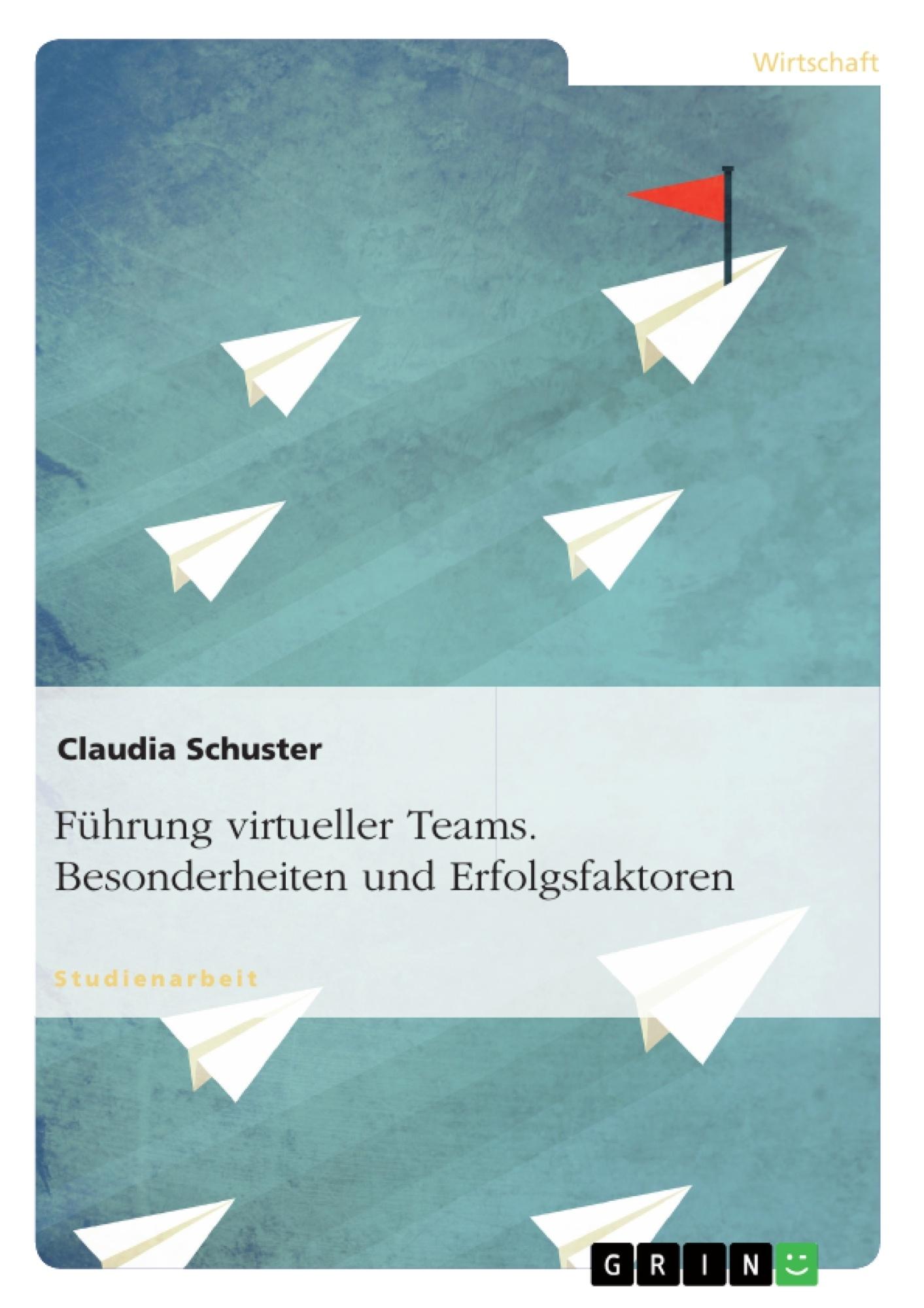 Titel: Führung virtueller Teams. Besonderheiten und Erfolgsfaktoren