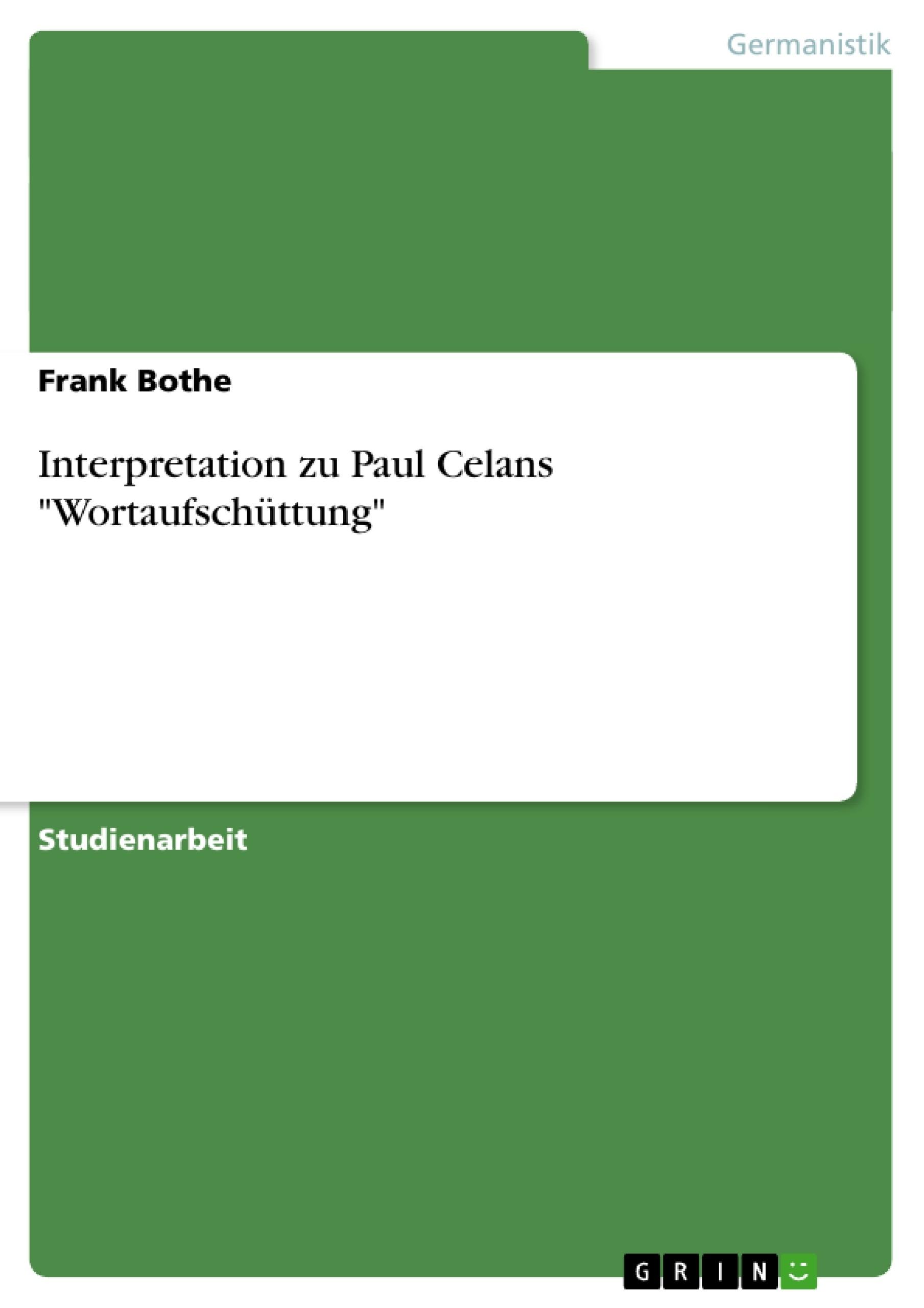 """Titel: Interpretation zu Paul Celans """"Wortaufschüttung"""""""
