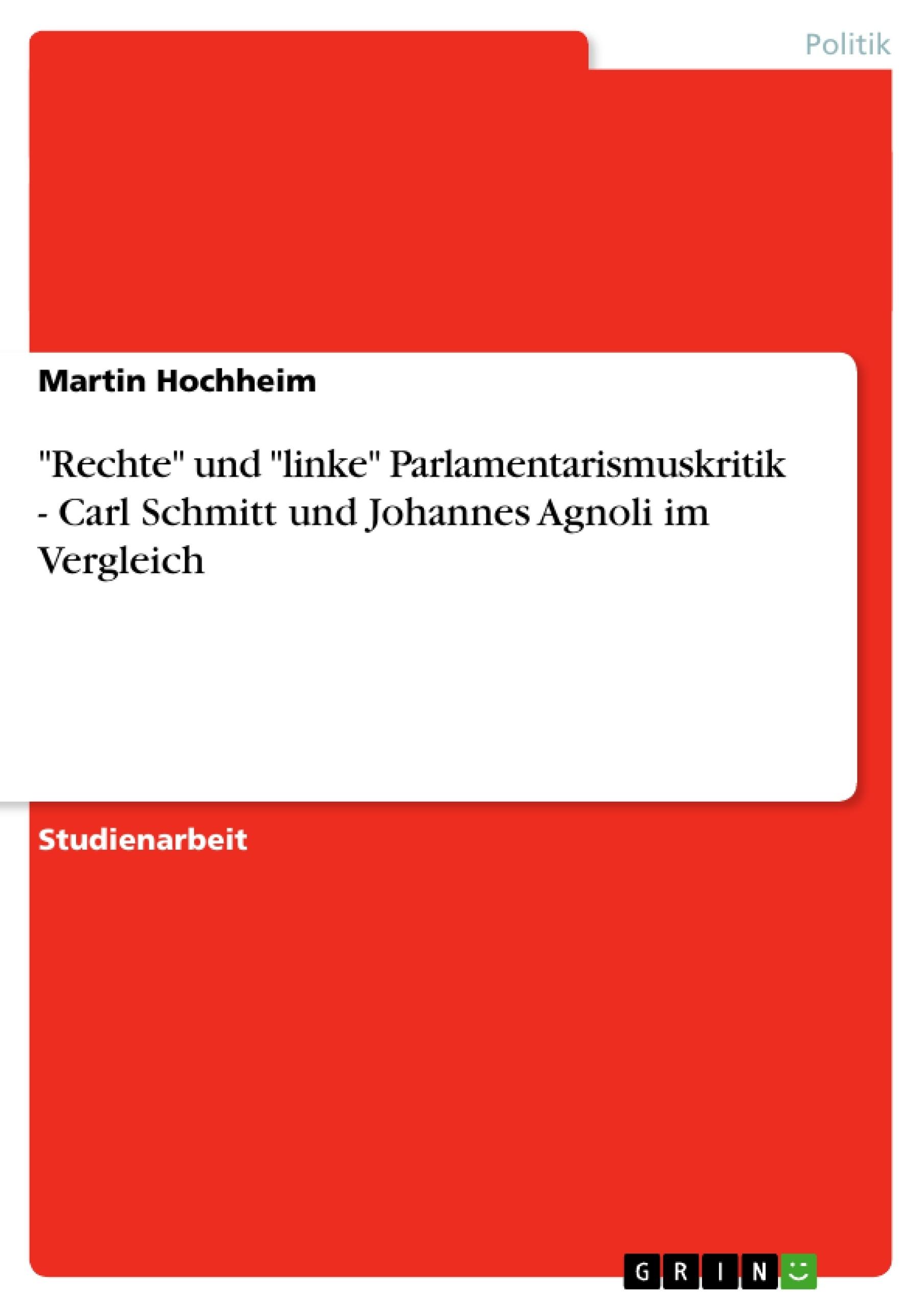 """Titel: """"Rechte"""" und """"linke"""" Parlamentarismuskritik - Carl Schmitt und Johannes Agnoli im Vergleich"""