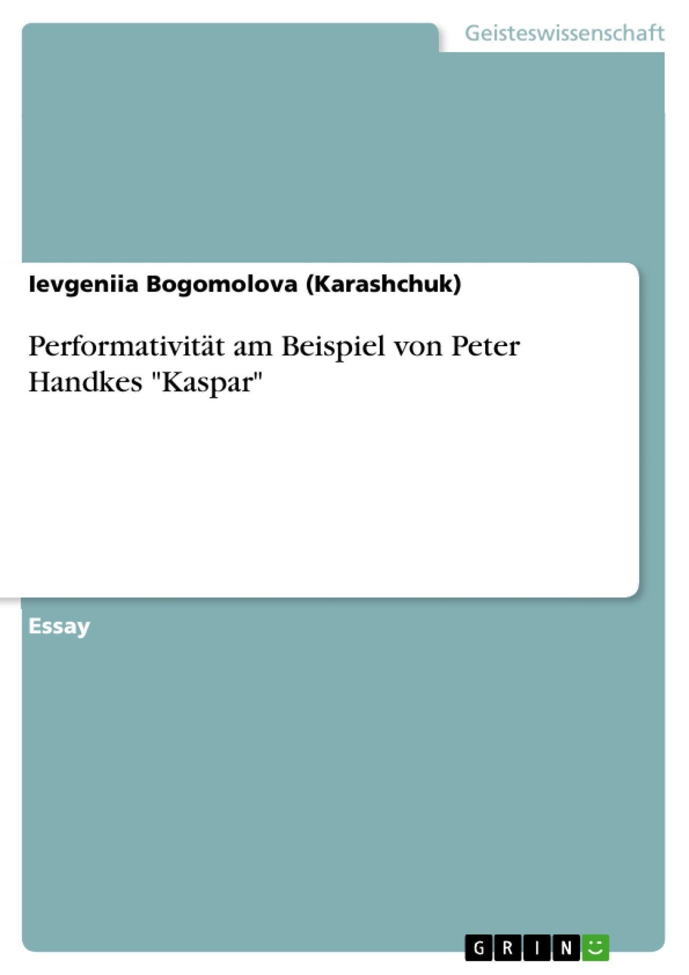 """Titel: Performativität am Beispiel von Peter Handkes """"Kaspar"""""""