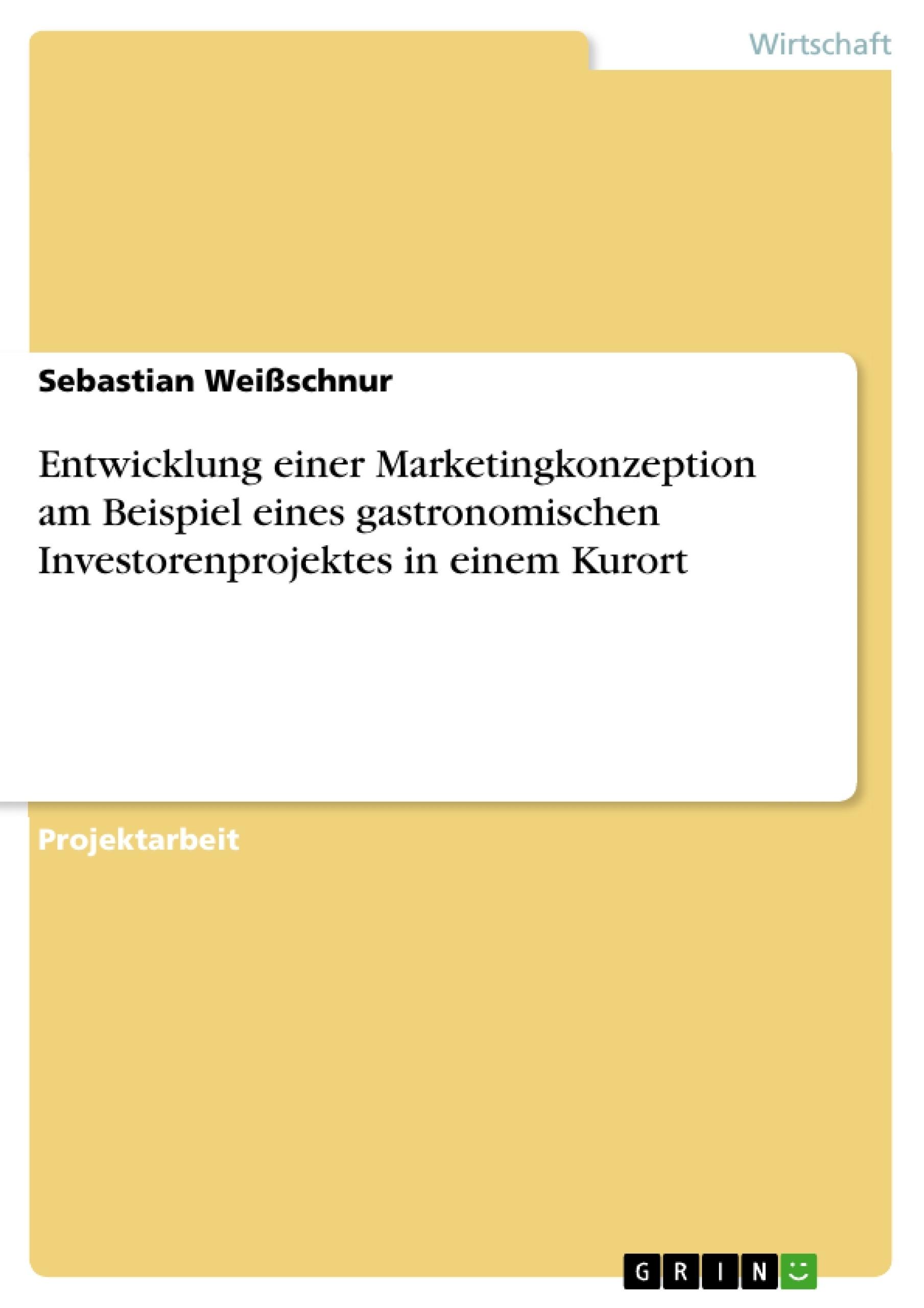 Titel: Entwicklung einer Marketingkonzeption am Beispiel eines gastronomischen Investorenprojektes in einem Kurort