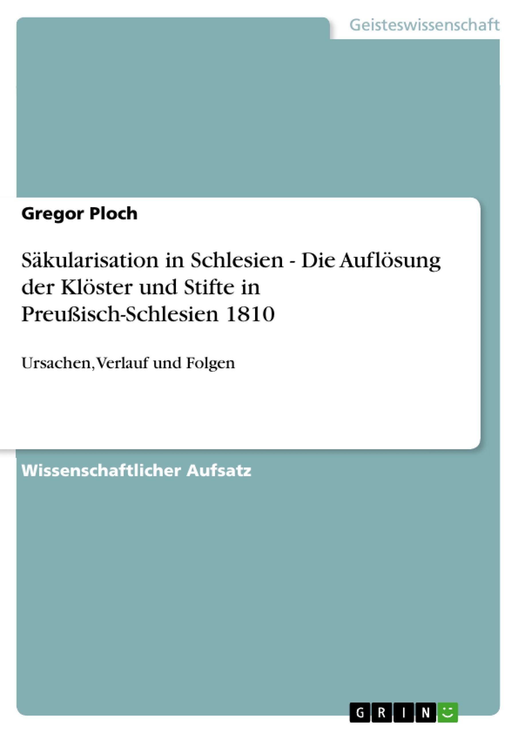 Titel: Säkularisation in Schlesien - Die Auflösung der Klöster und Stifte in Preußisch-Schlesien 1810
