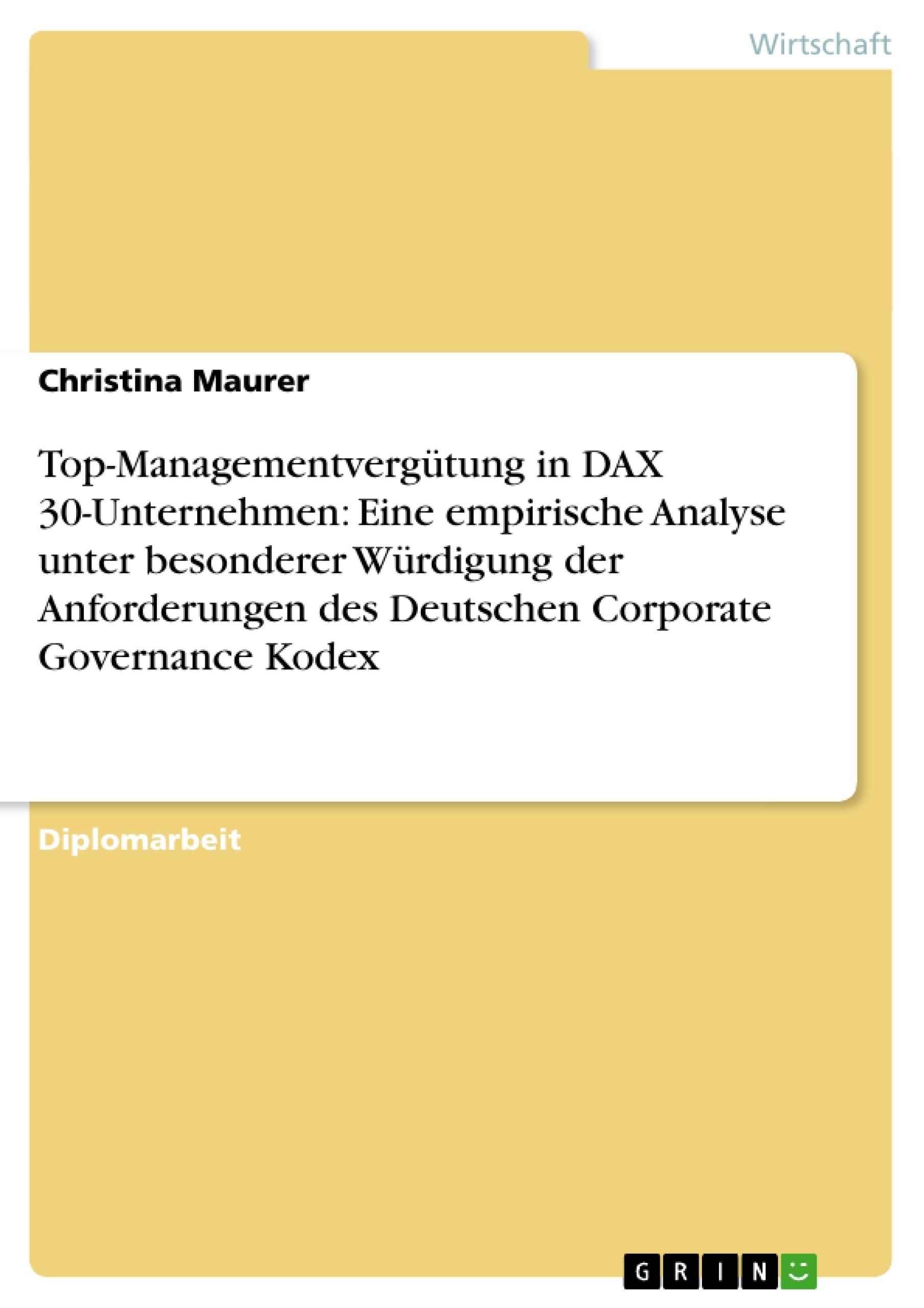 Titel: Top-Managementvergütung in DAX 30-Unternehmen: Eine empirische Analyse unter besonderer Würdigung der Anforderungen des Deutschen Corporate Governance Kodex