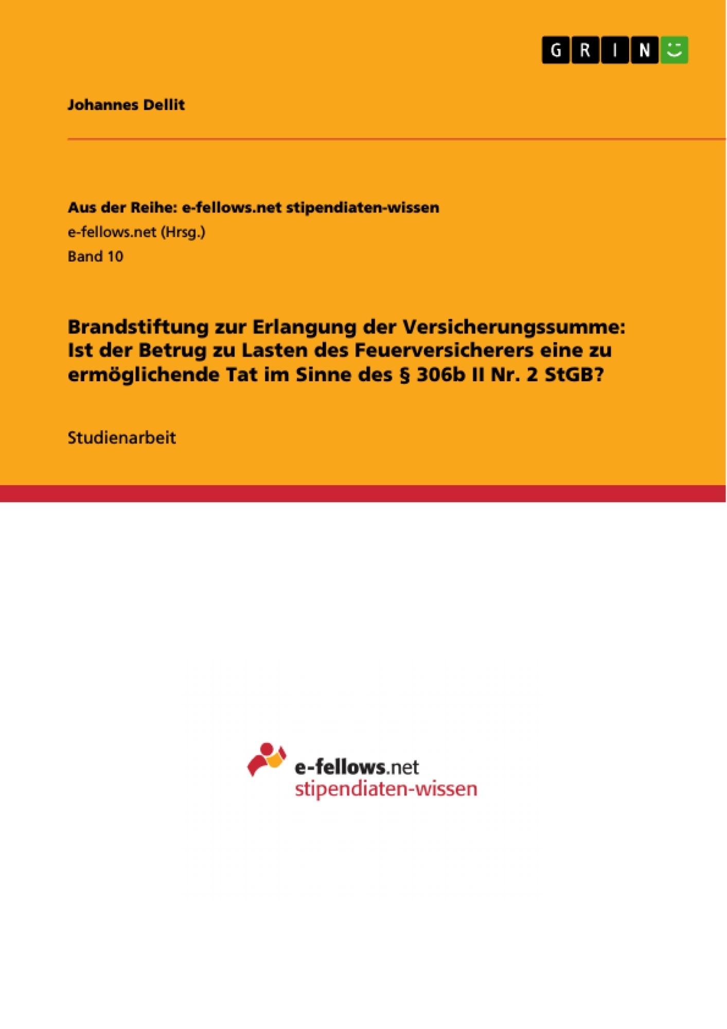 Titel: Brandstiftung zur Erlangung der Versicherungssumme: Ist der Betrug zu Lasten des Feuerversicherers eine zu ermöglichende Tat im Sinne des § 306b II Nr. 2 StGB?