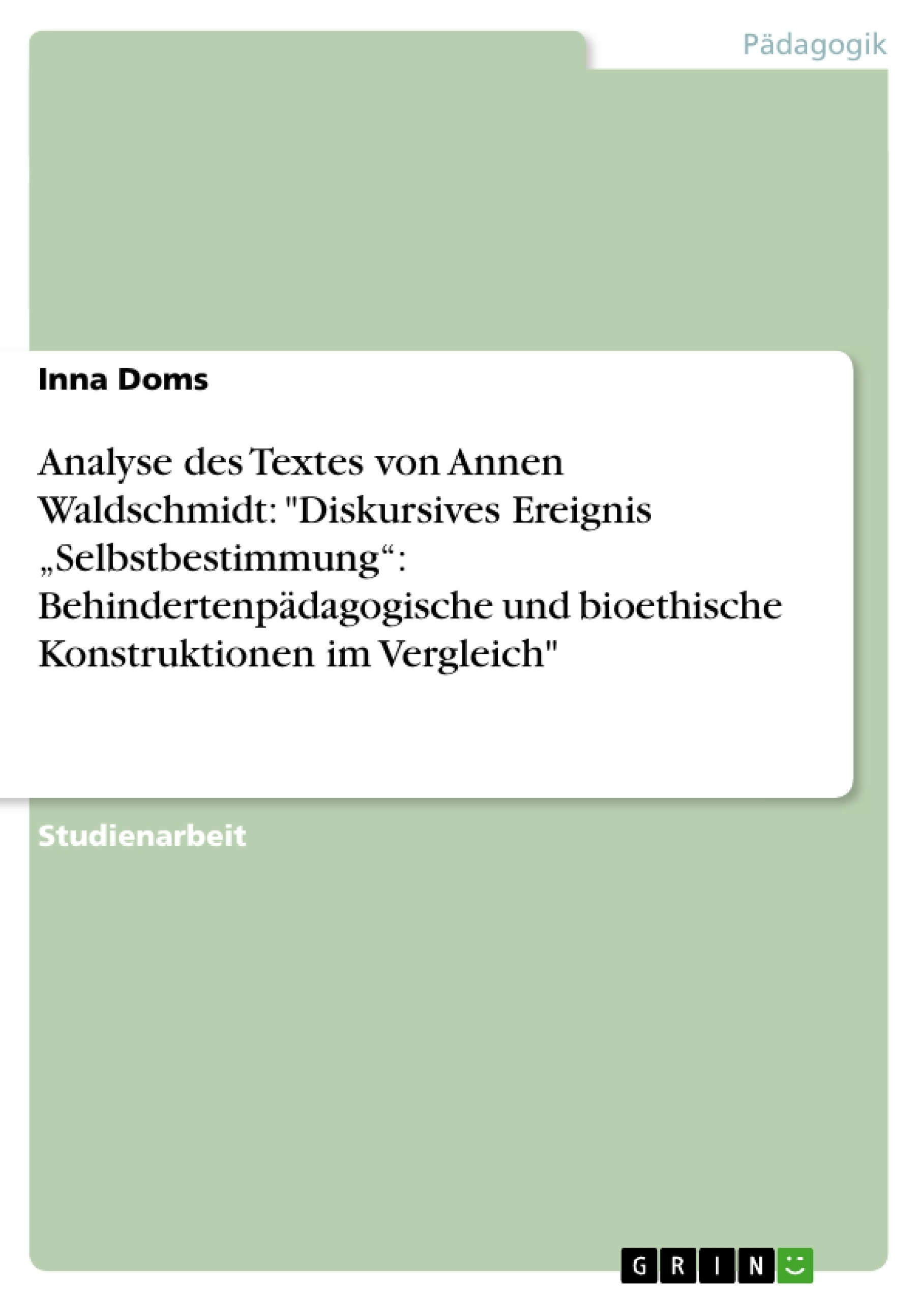 """Titel: Analyse des Textes von Annen Waldschmidt: """"Diskursives Ereignis """"Selbstbestimmung"""": Behindertenpädagogische und bioethische Konstruktionen im Vergleich"""""""