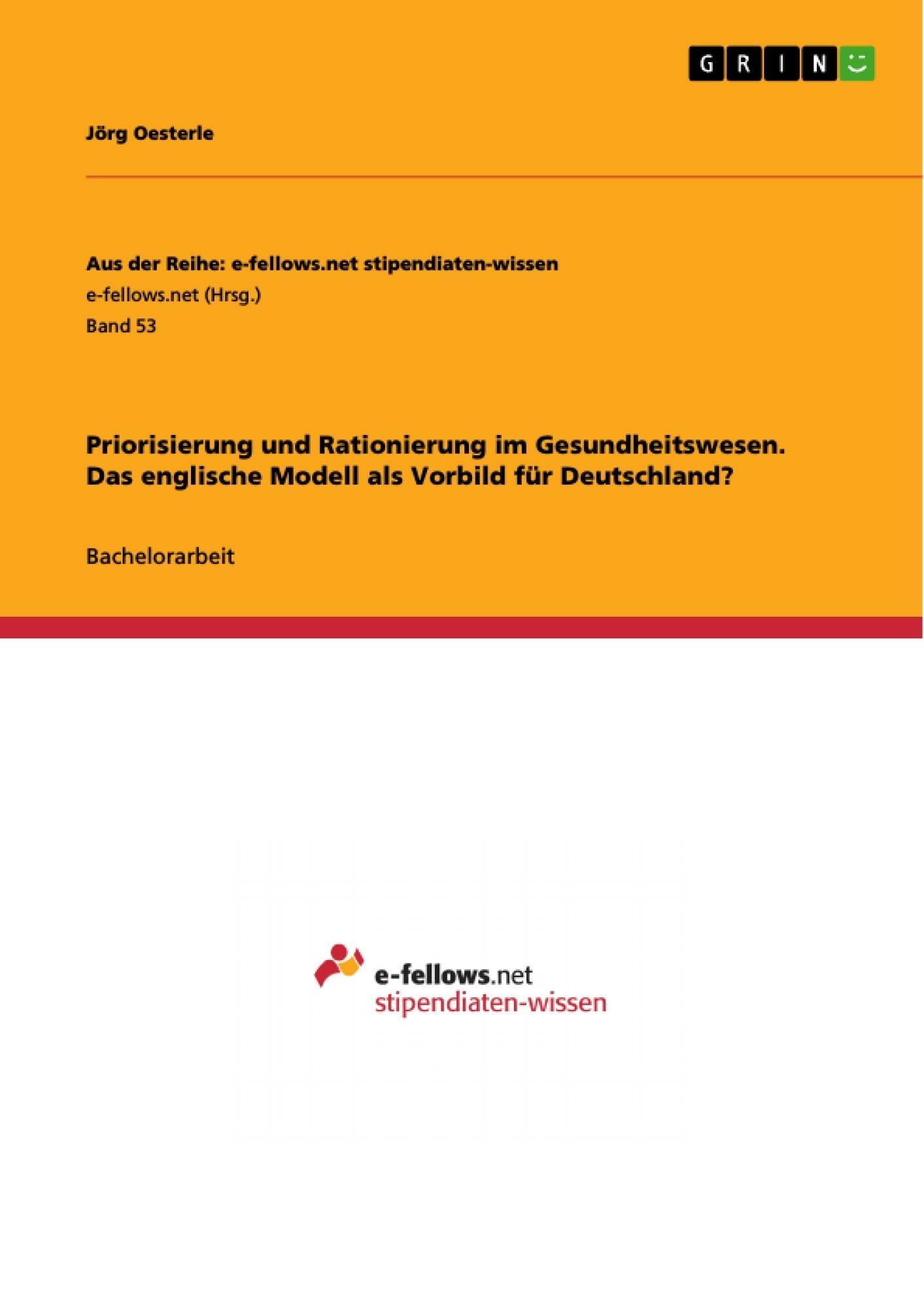 Titel: Priorisierung und Rationierung im Gesundheitswesen. Das englische Modell als Vorbild für Deutschland?