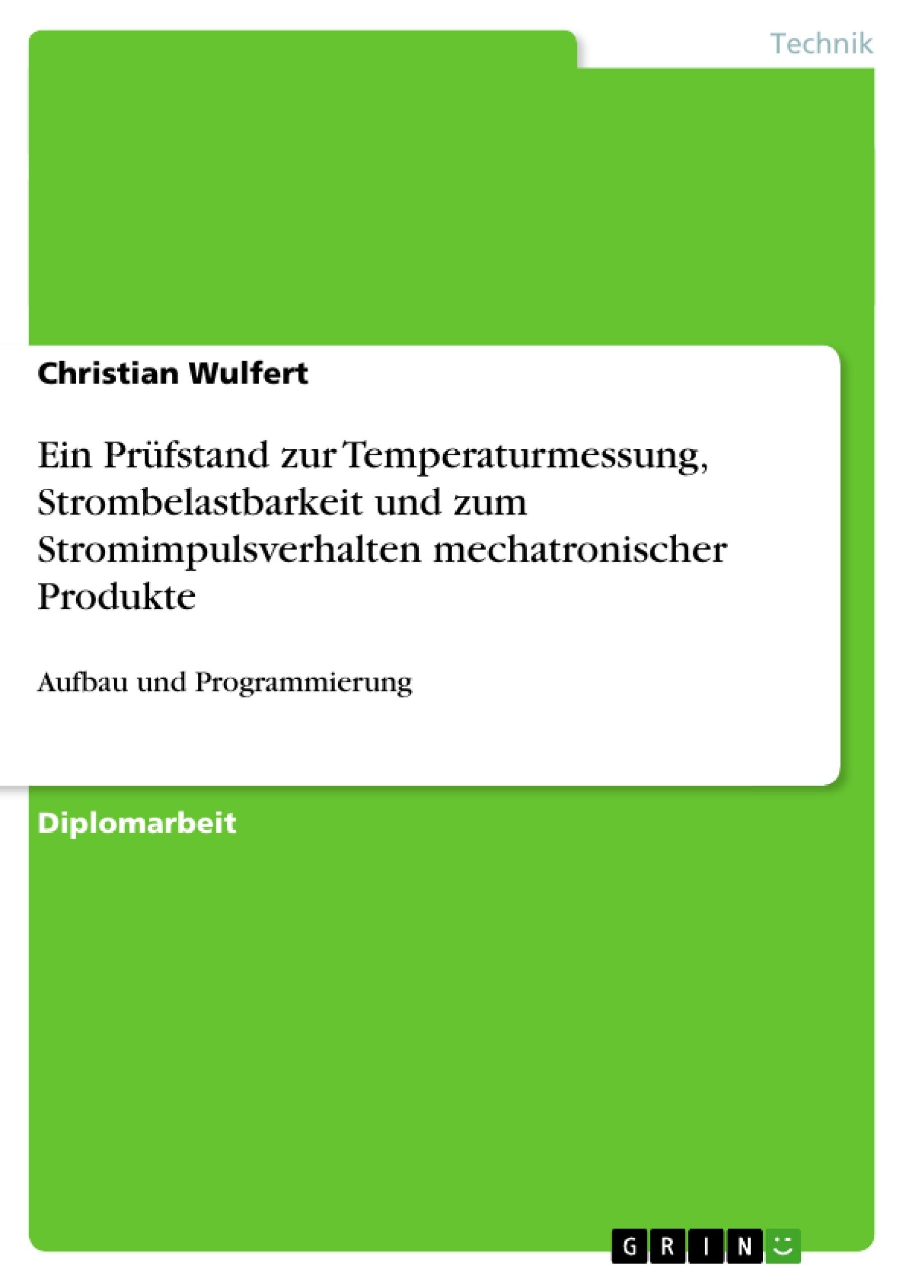 Titel: Ein Prüfstand zur Temperaturmessung, Strombelastbarkeit und zum Stromimpulsverhalten mechatronischer Produkte