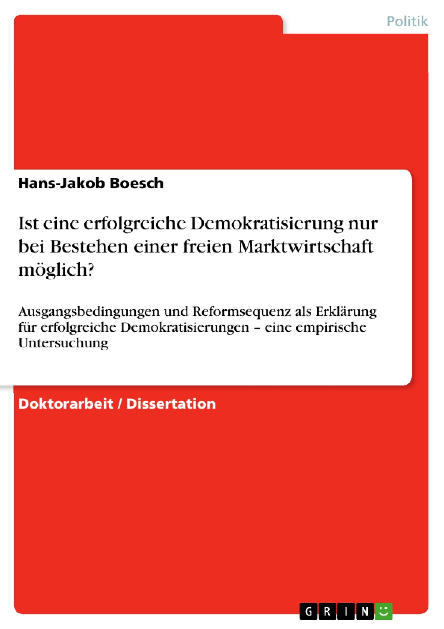 Titel: Ist eine erfolgreiche Demokratisierung nur bei Bestehen einer freien Marktwirtschaft möglich?