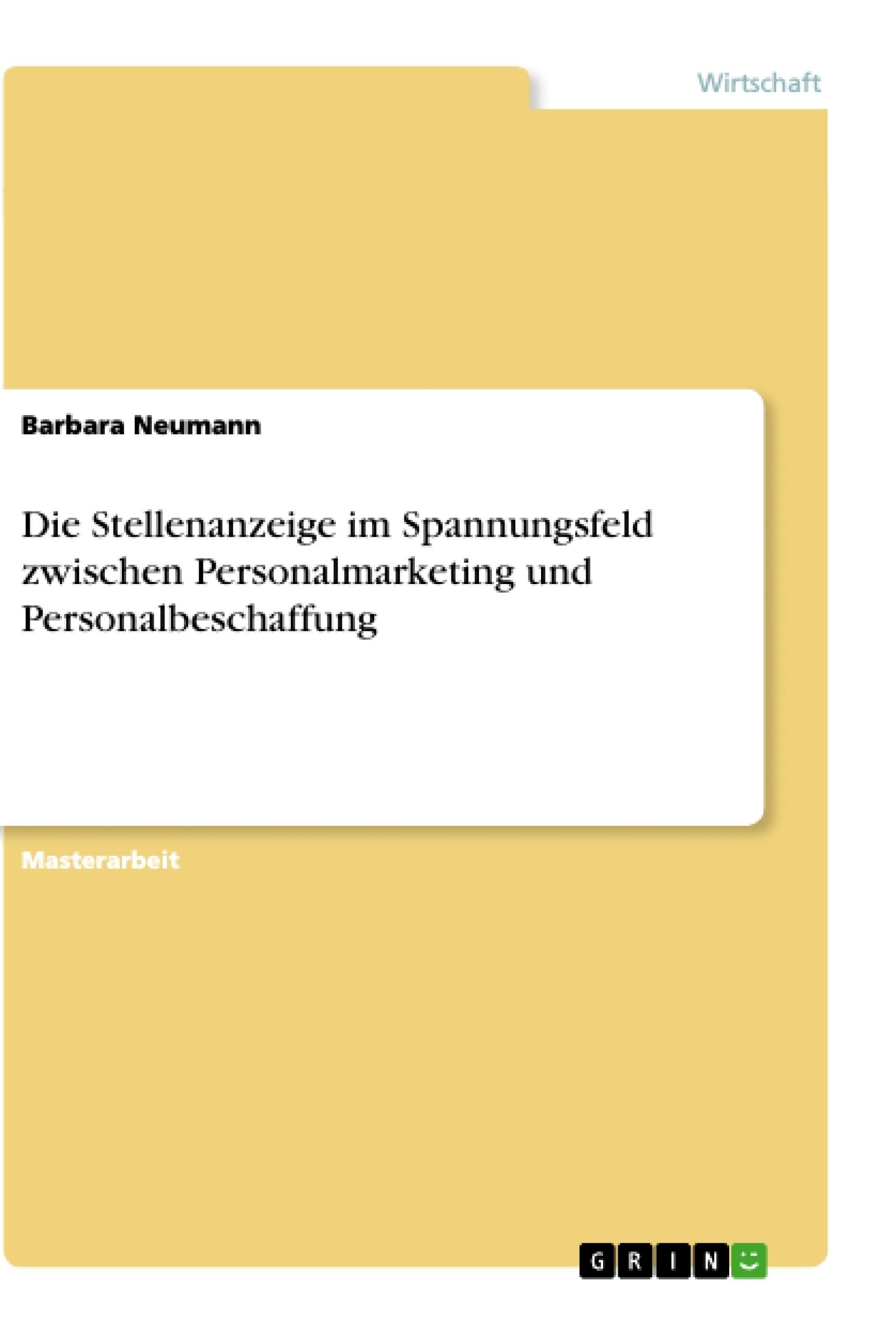 Titel: Die Stellenanzeige im Spannungsfeld zwischen Personalmarketing und Personalbeschaffung