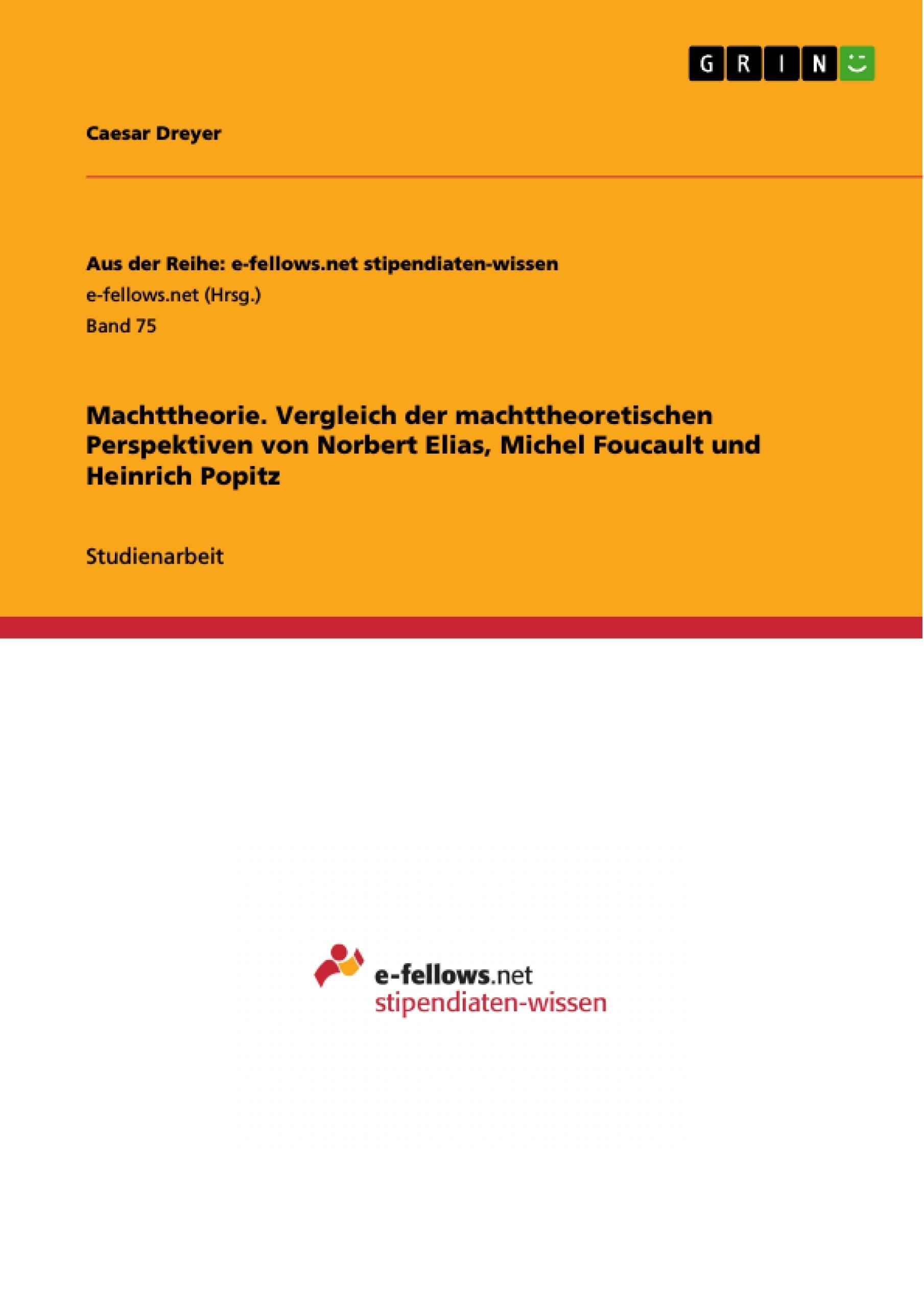Titel: Machttheorie. Vergleich der machttheoretischen Perspektiven von Norbert Elias, Michel Foucault und Heinrich Popitz
