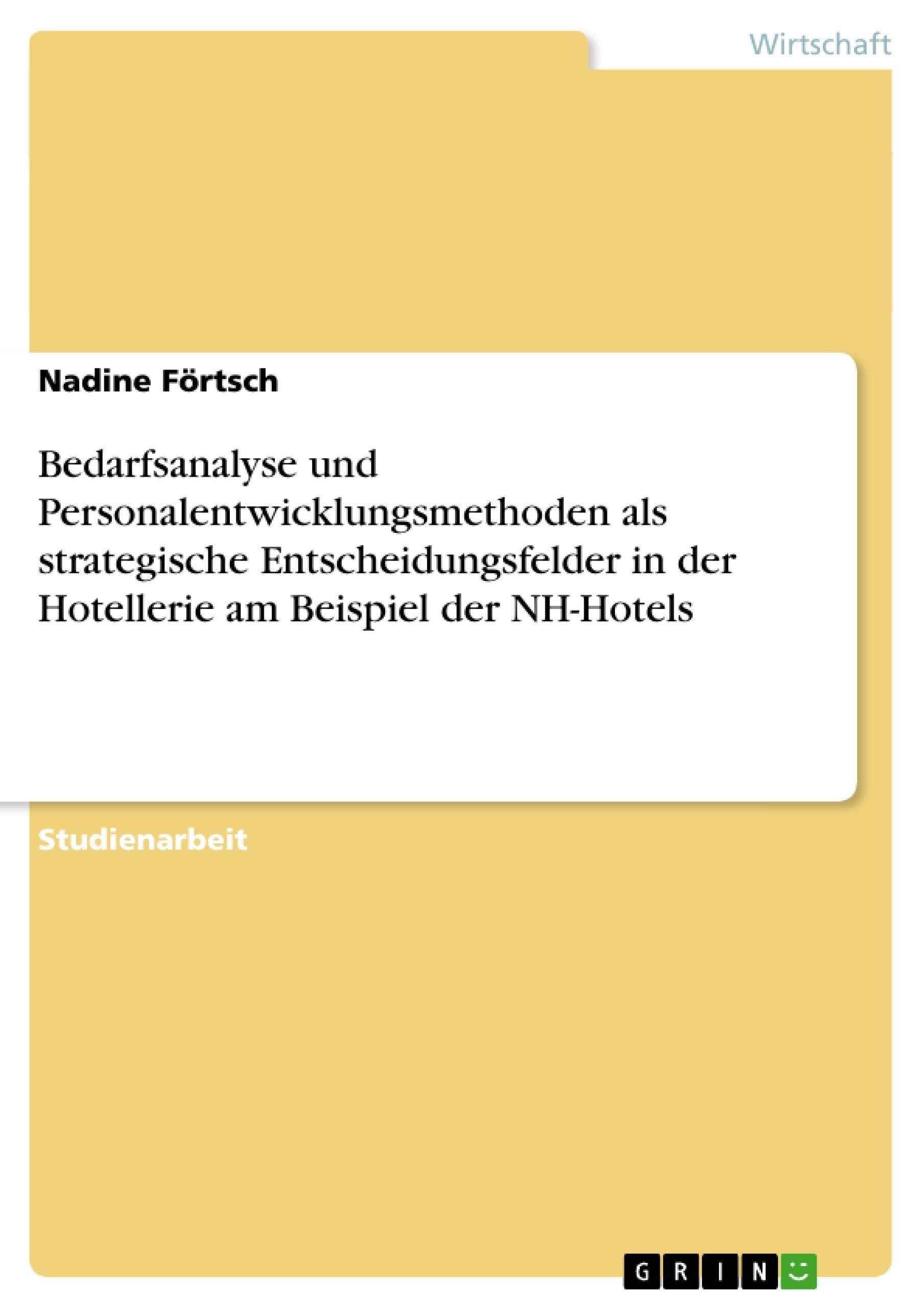 Titel: Bedarfsanalyse und Personalentwicklungsmethoden als strategische Entscheidungsfelder in der Hotellerie am Beispiel der NH-Hotels