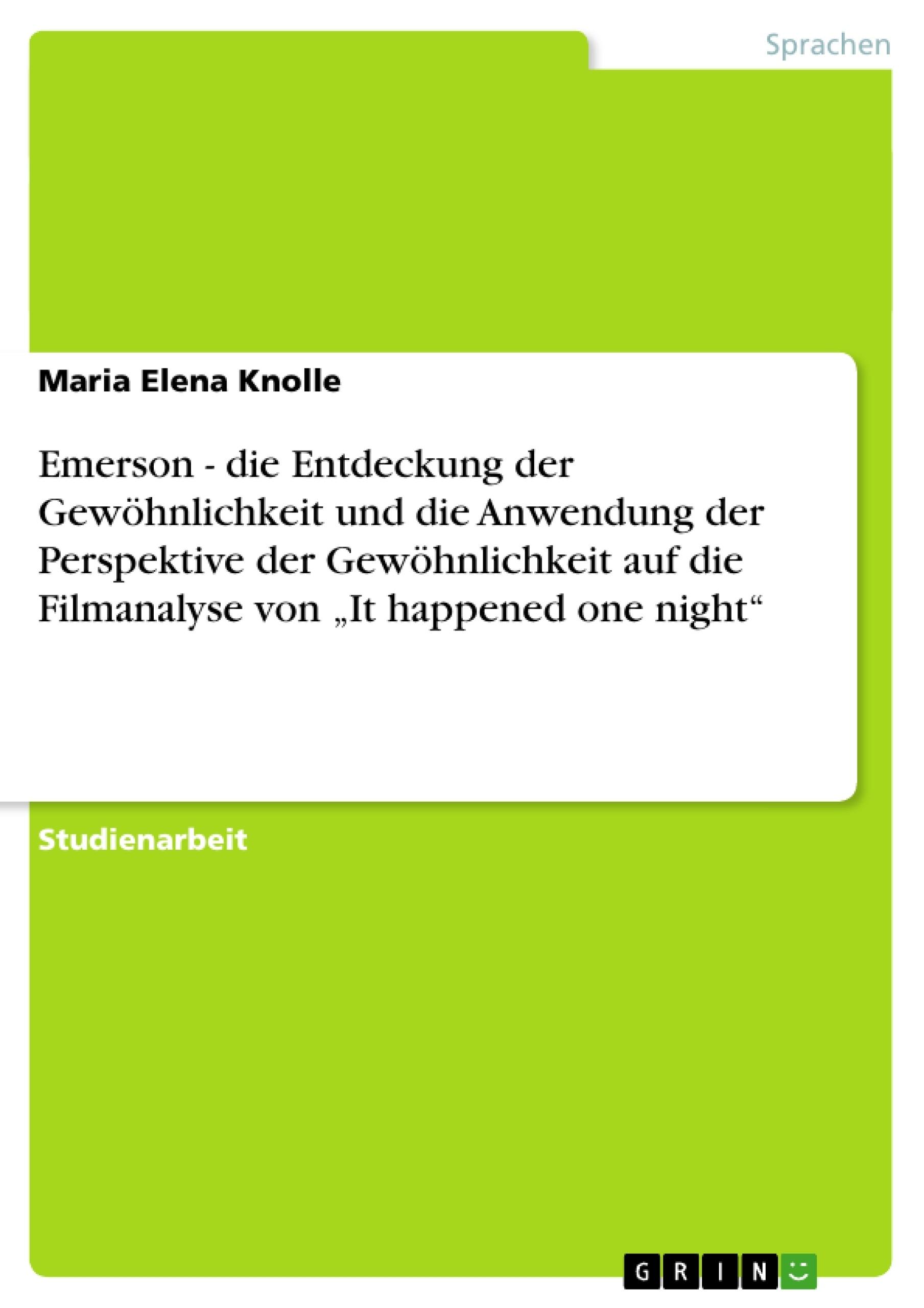 """Titel: Emerson - die Entdeckung der Gewöhnlichkeit und die Anwendung der Perspektive der Gewöhnlichkeit auf die Filmanalyse von """"It happened one night"""""""
