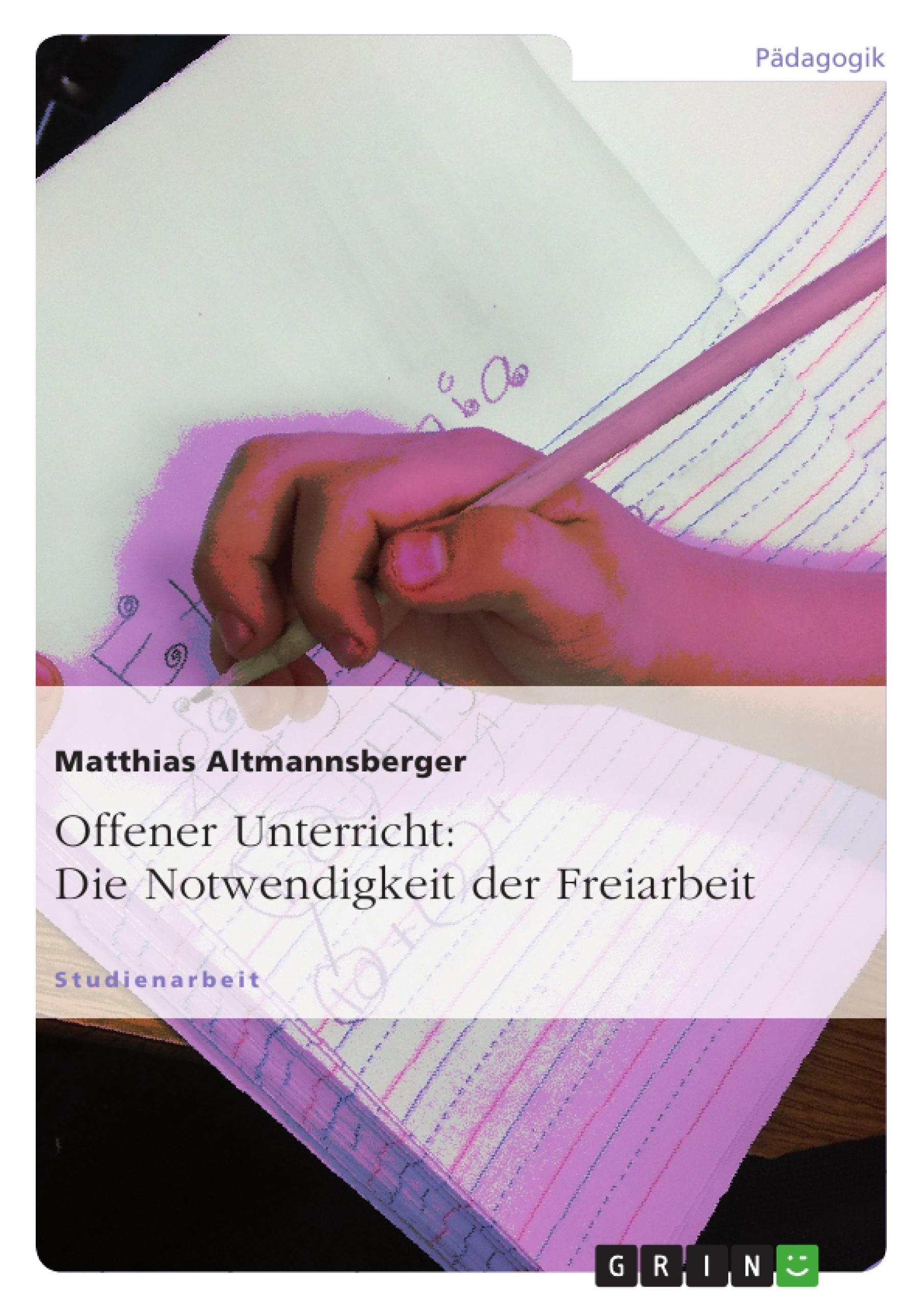 Titel: Offener Unterricht: Die Notwendigkeit der Freiarbeit