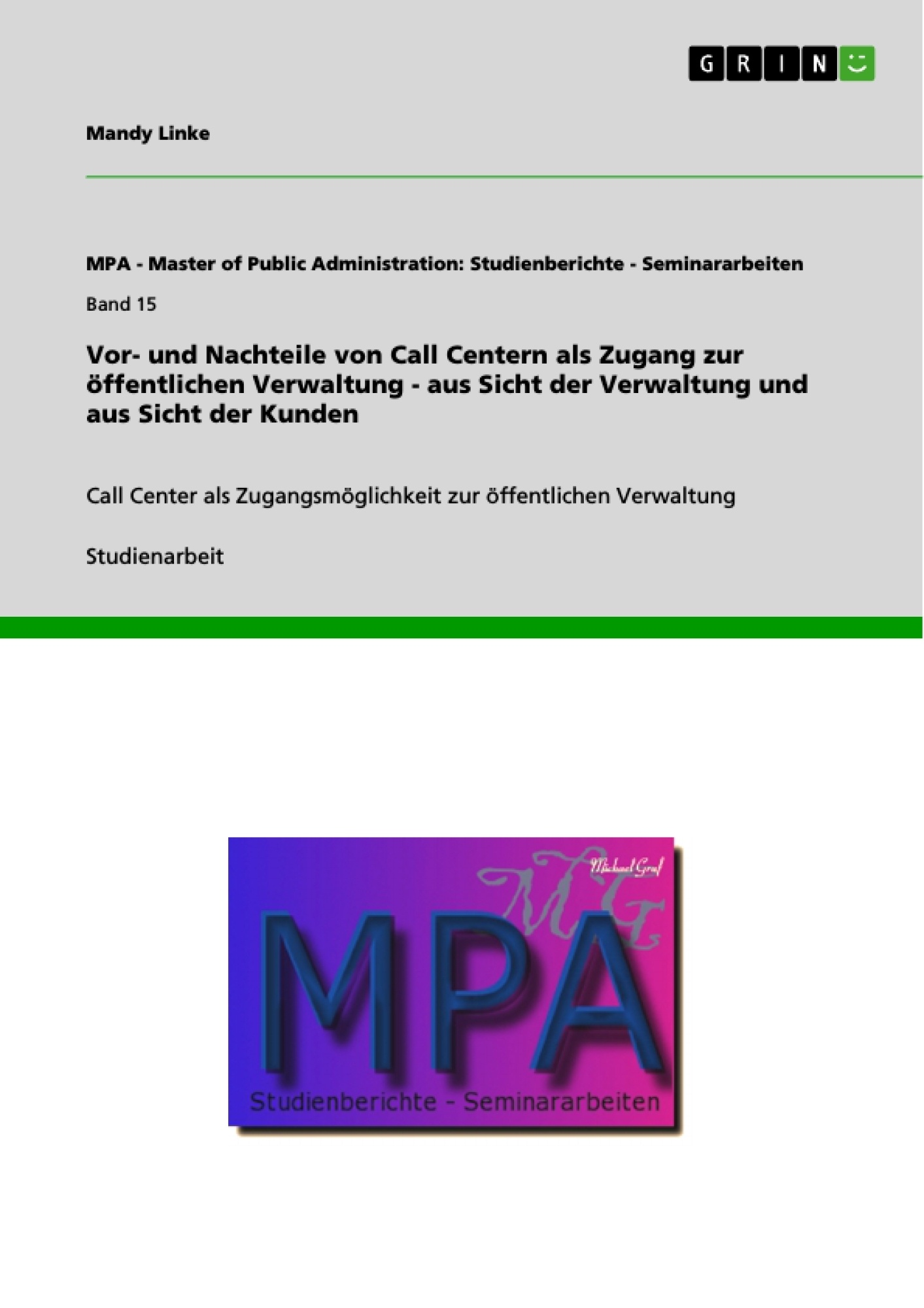 Titel: Vor- und Nachteile von Call Centern als Zugang zur öffentlichen Verwaltung - aus Sicht der Verwaltung und aus Sicht der Kunden