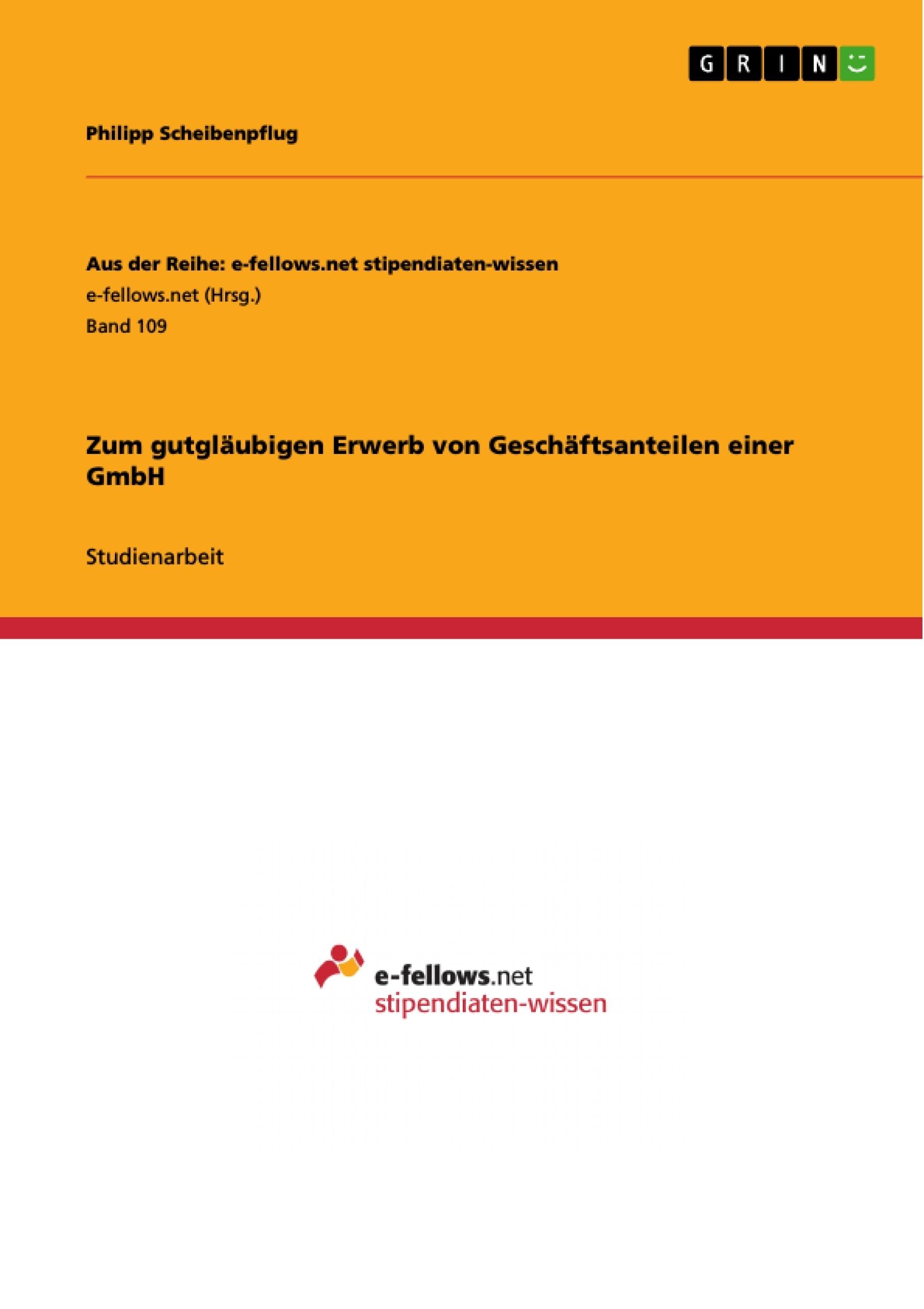 Titel: Zum gutgläubigen Erwerb von Geschäftsanteilen einer GmbH