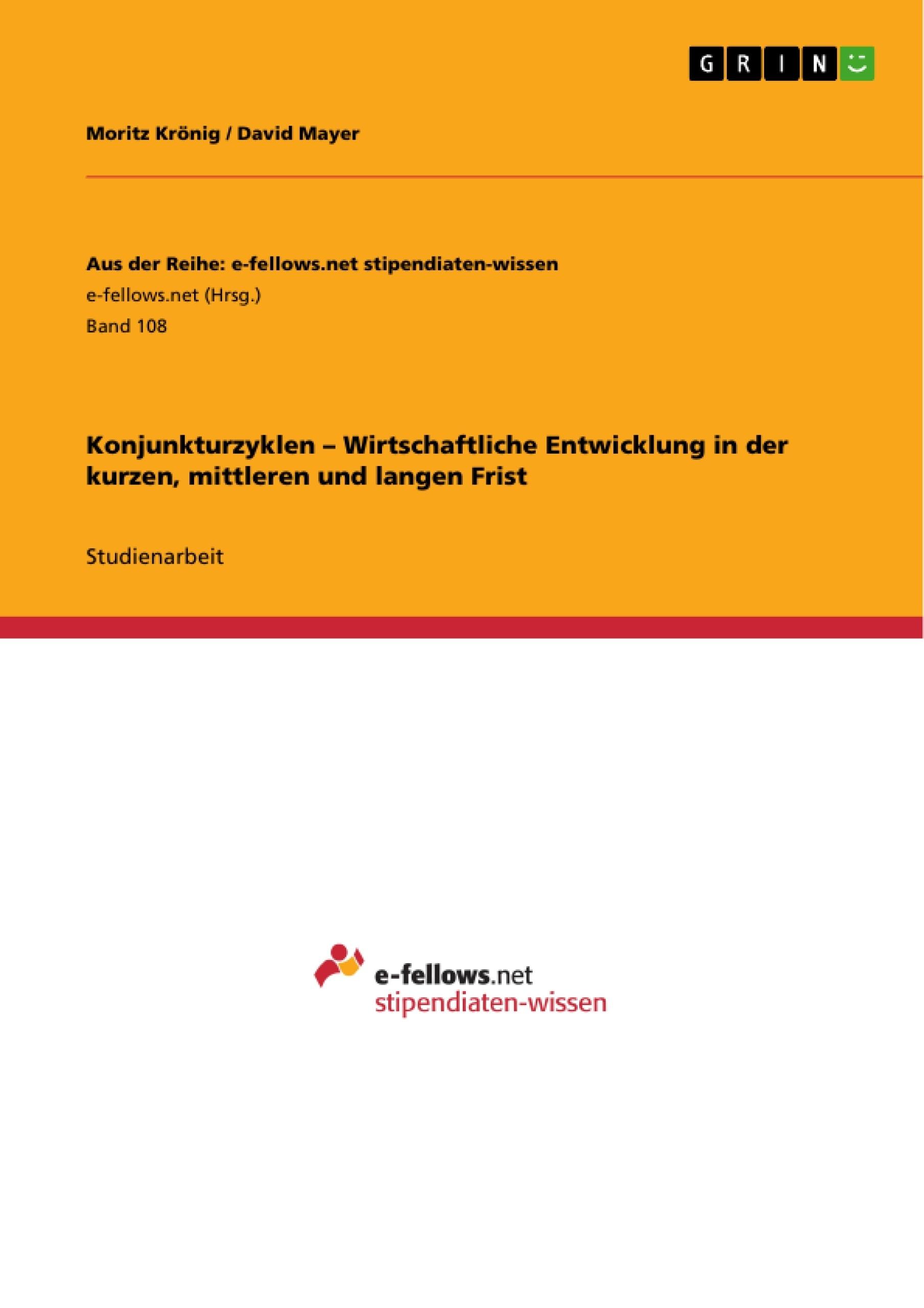 Titel: Konjunkturzyklen – Wirtschaftliche Entwicklung in der kurzen, mittleren und langen Frist