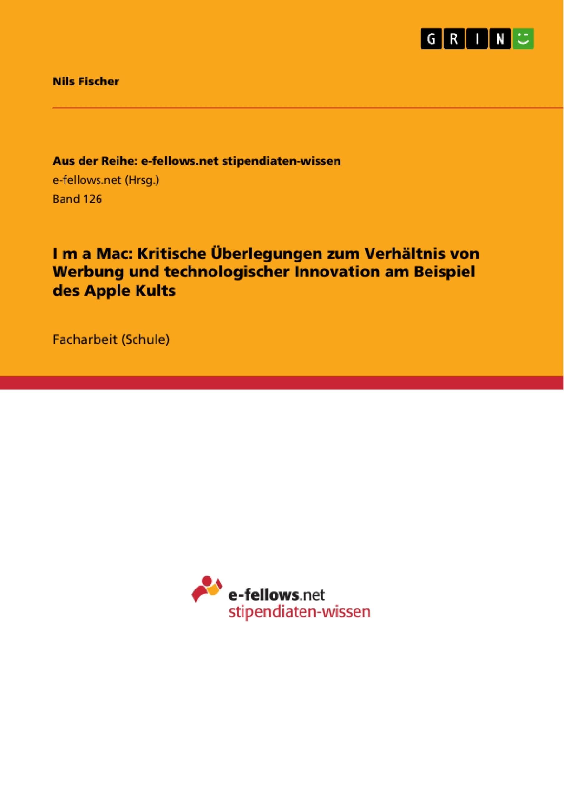 Titel: Iʻm a Mac: Kritische Überlegungen zum Verhältnis von Werbung und technologischer Innovation am Beispiel des Apple Kults