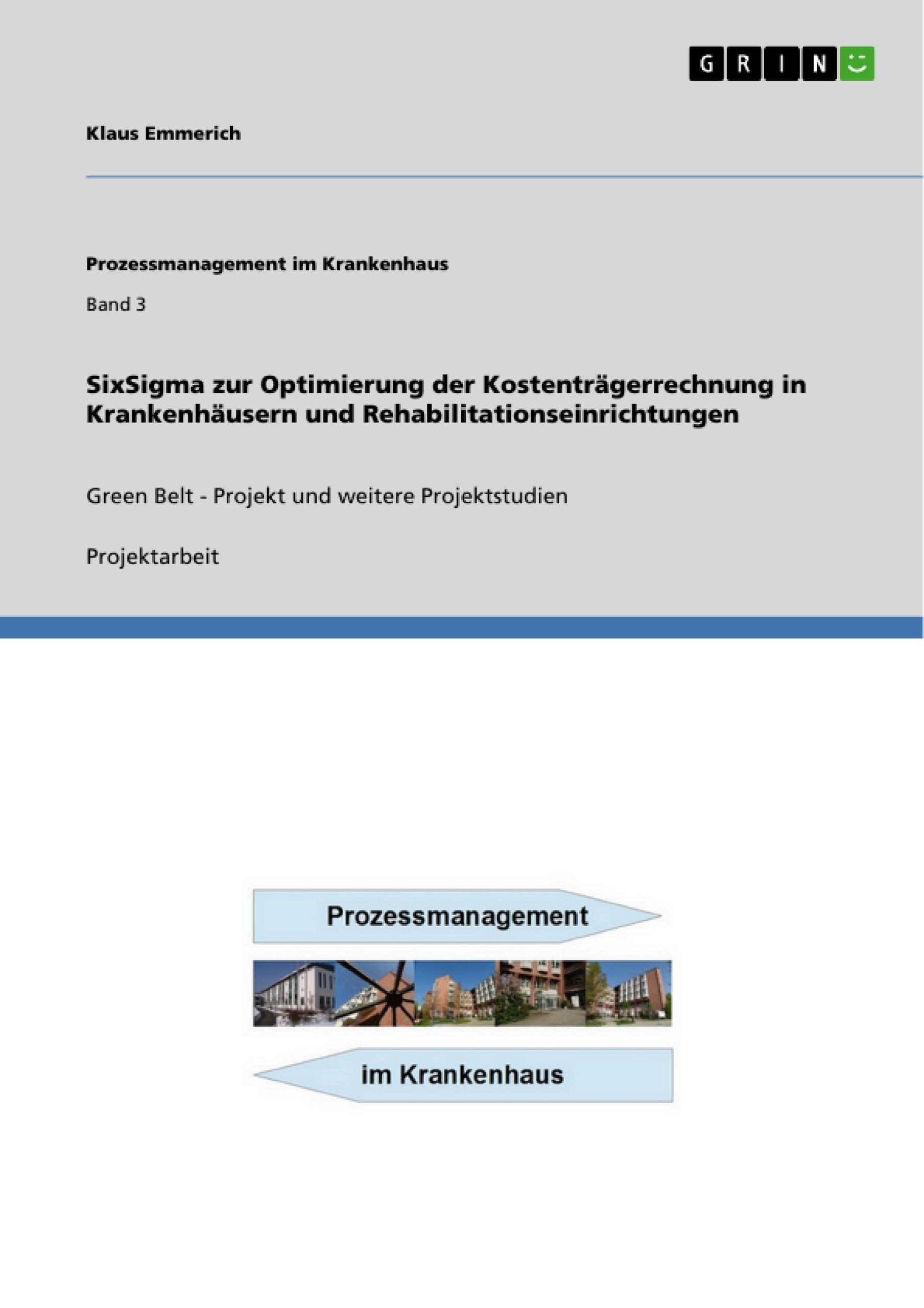 Titel: SixSigma zur Optimierung der Kostenträgerrechnung in Krankenhäusern und Rehabilitationseinrichtungen