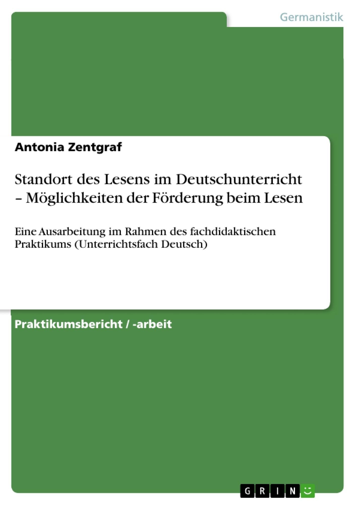 Titel: Standort des Lesens im Deutschunterricht –  Möglichkeiten der Förderung beim Lesen