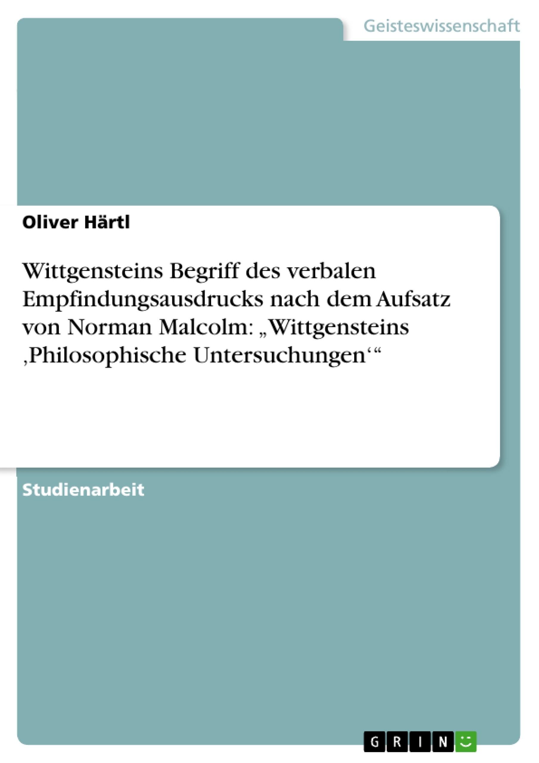 """Titel: Wittgensteins Begriff des verbalen Empfindungsausdrucks nach dem Aufsatz von Norman Malcolm: """"Wittgensteins 'Philosophische Untersuchungen'"""""""