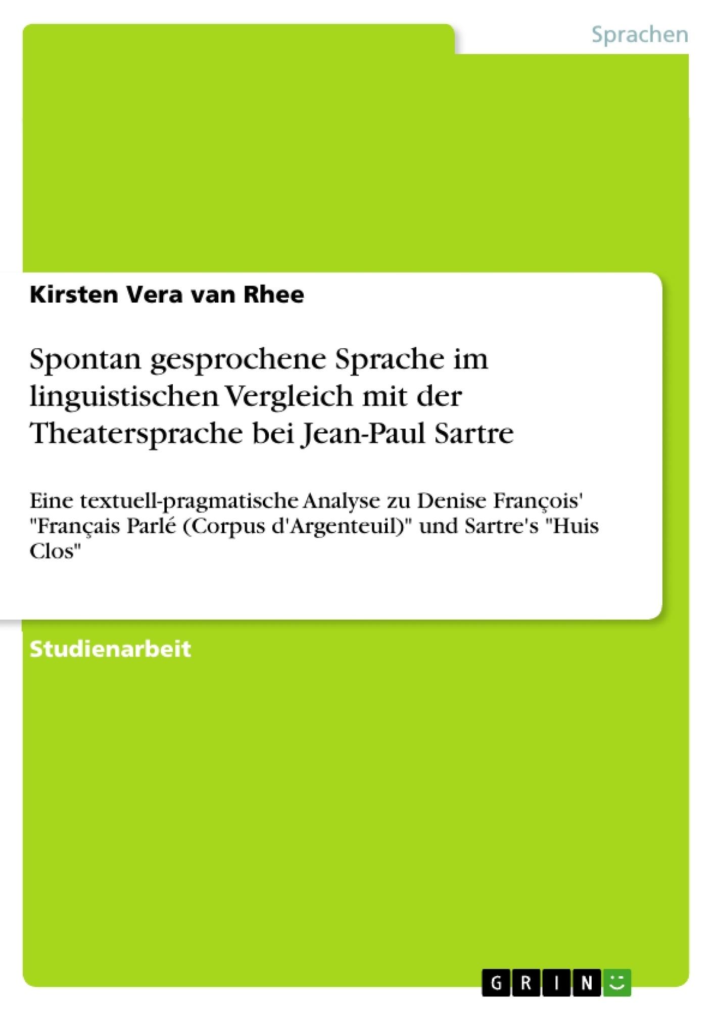 Titel: Spontan gesprochene Sprache im linguistischen Vergleich mit der Theatersprache bei Jean-Paul Sartre