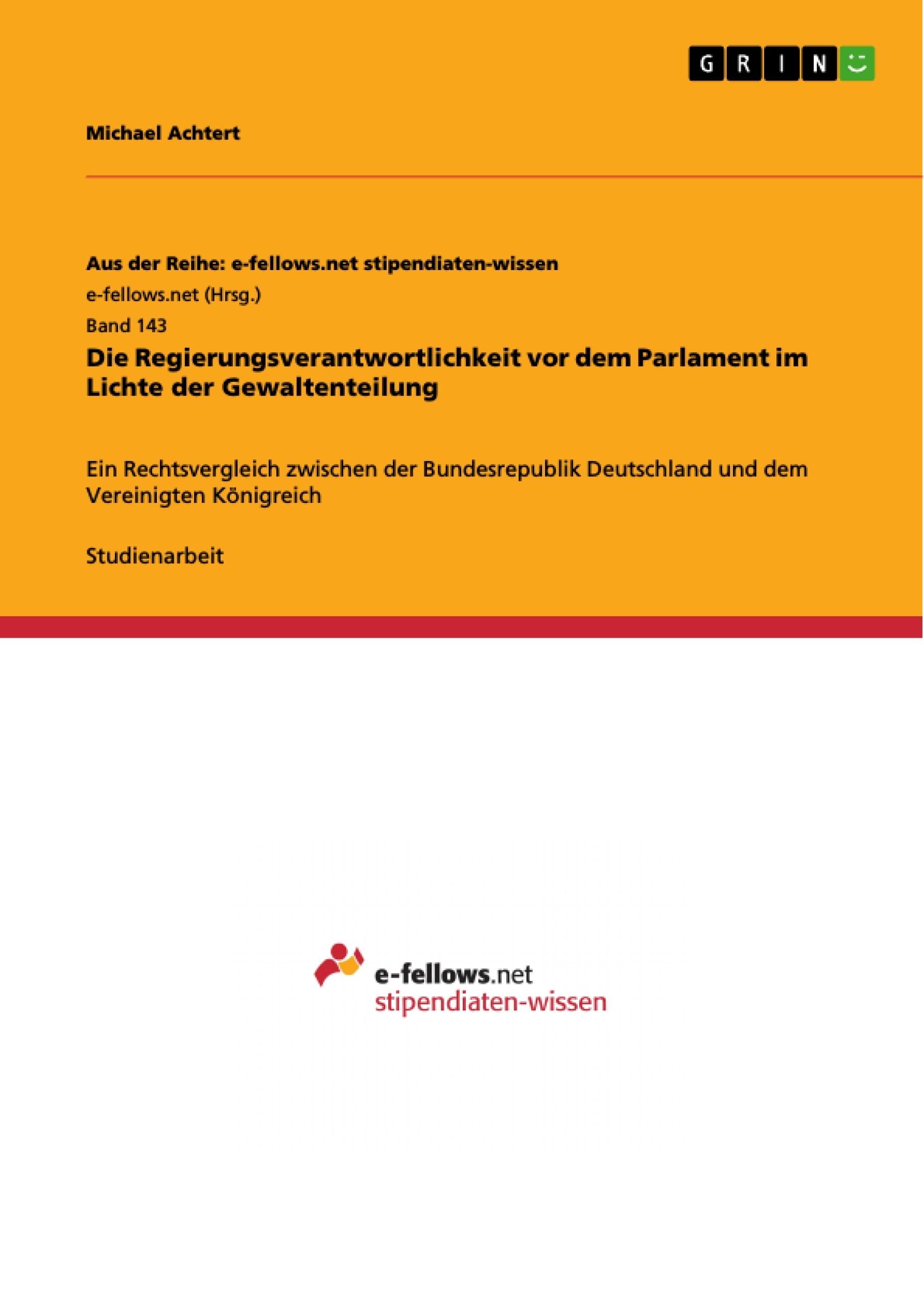 Titel: Die Regierungsverantwortlichkeit vor dem Parlament im Lichte der Gewaltenteilung