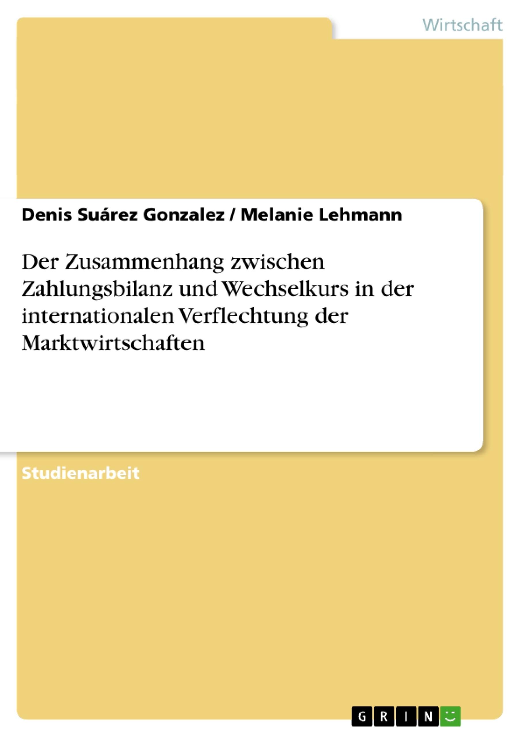 Titel: Der Zusammenhang zwischen Zahlungsbilanz und Wechselkurs in der internationalen Verflechtung der Marktwirtschaften
