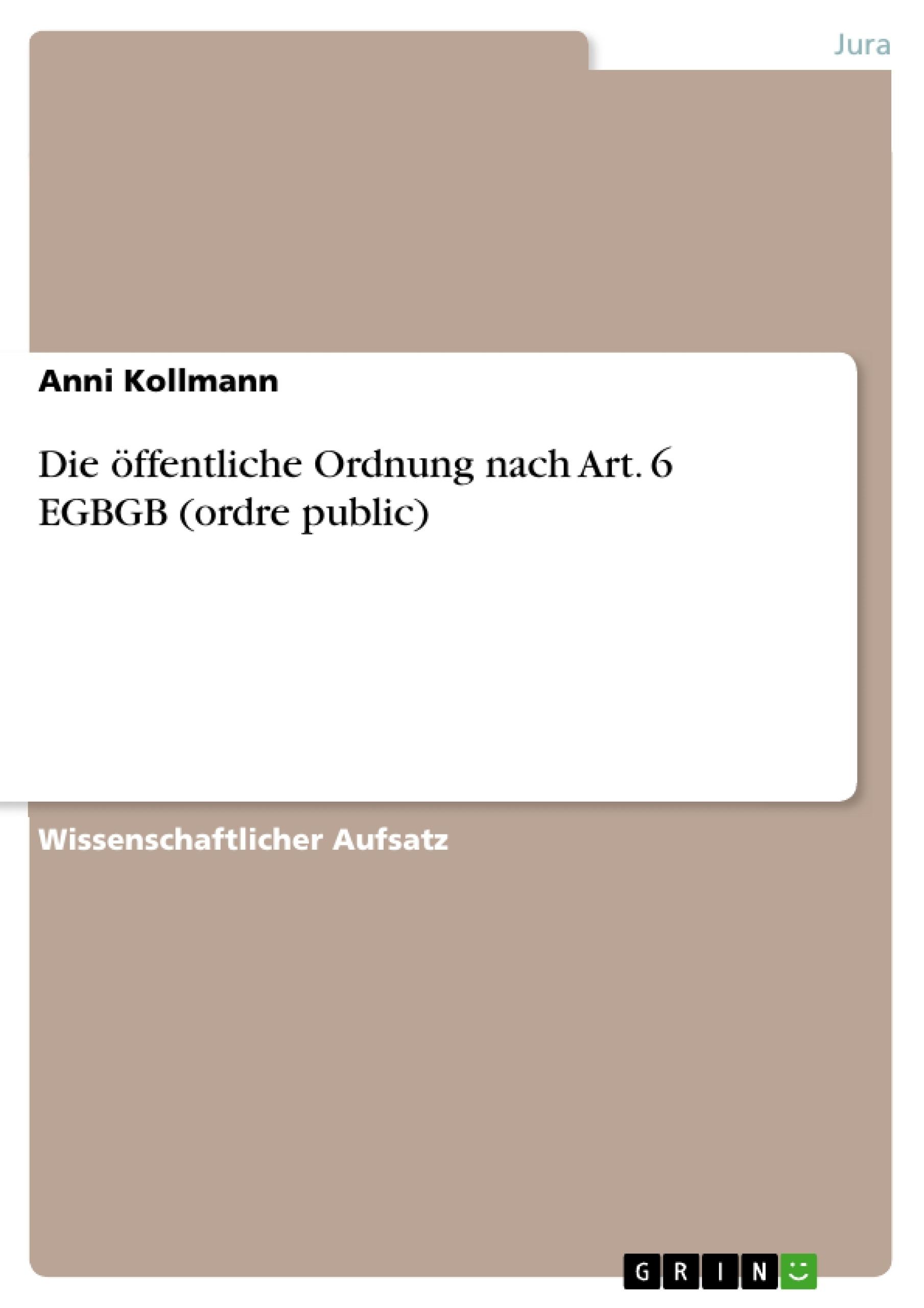 Titel: Die öffentliche Ordnung nach Art. 6 EGBGB (ordre public)