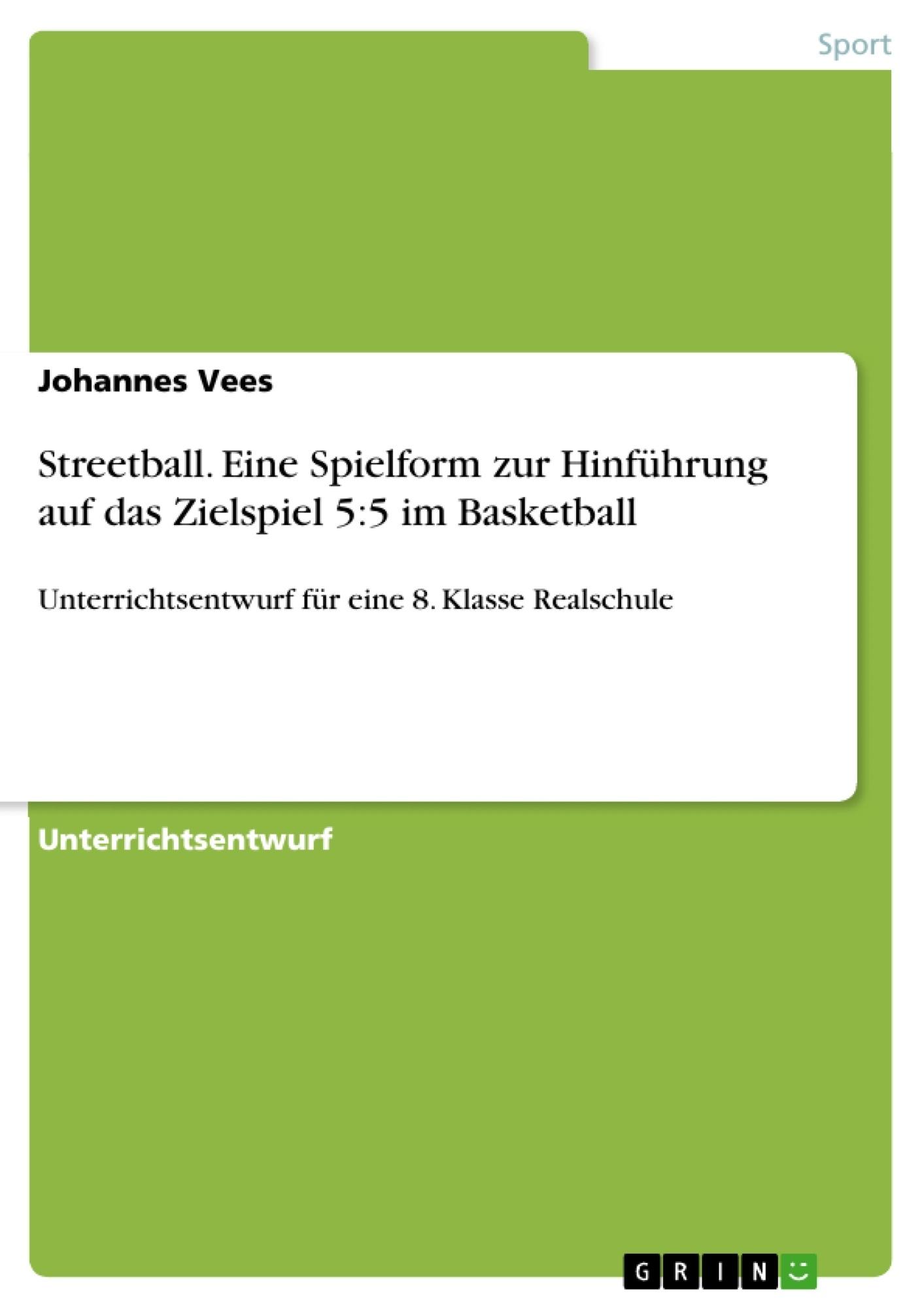 Titel: Streetball. Eine Spielform zur Hinführung auf das Zielspiel 5:5 im Basketball