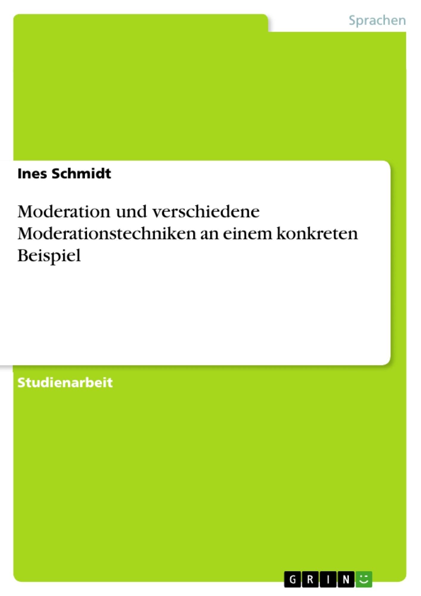 Titel: Moderation und verschiedene Moderationstechniken an einem konkreten Beispiel