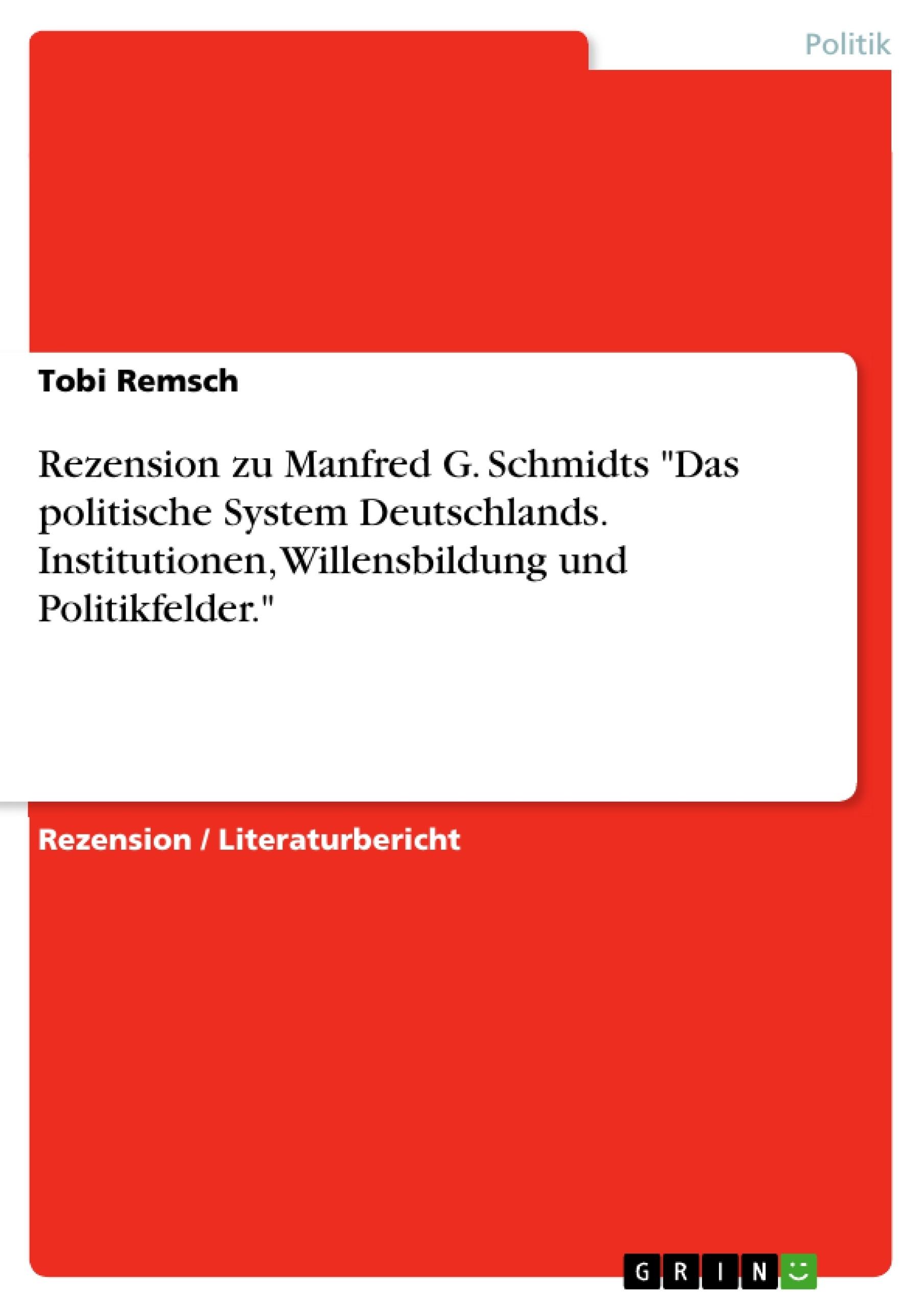"""Titel: Rezension zu Manfred G. Schmidts """"Das politische System Deutschlands. Institutionen, Willensbildung und Politikfelder."""""""