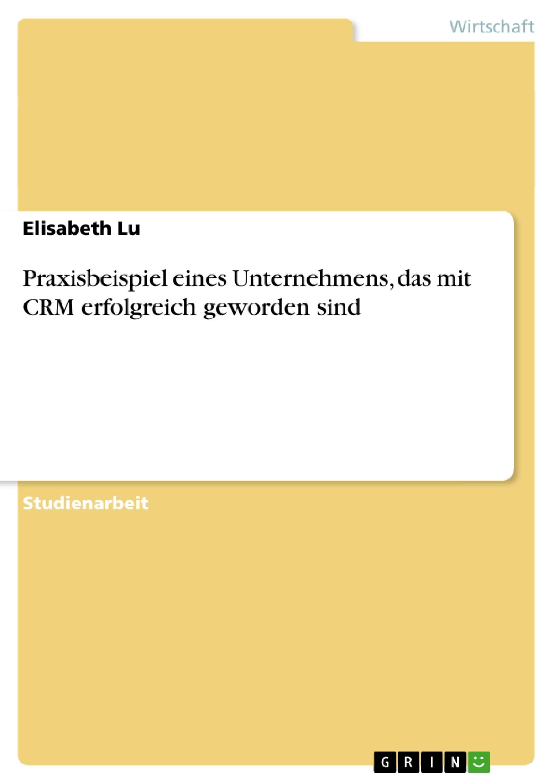 Titel: Praxisbeispiel eines Unternehmens, das mit CRM erfolgreich geworden sind