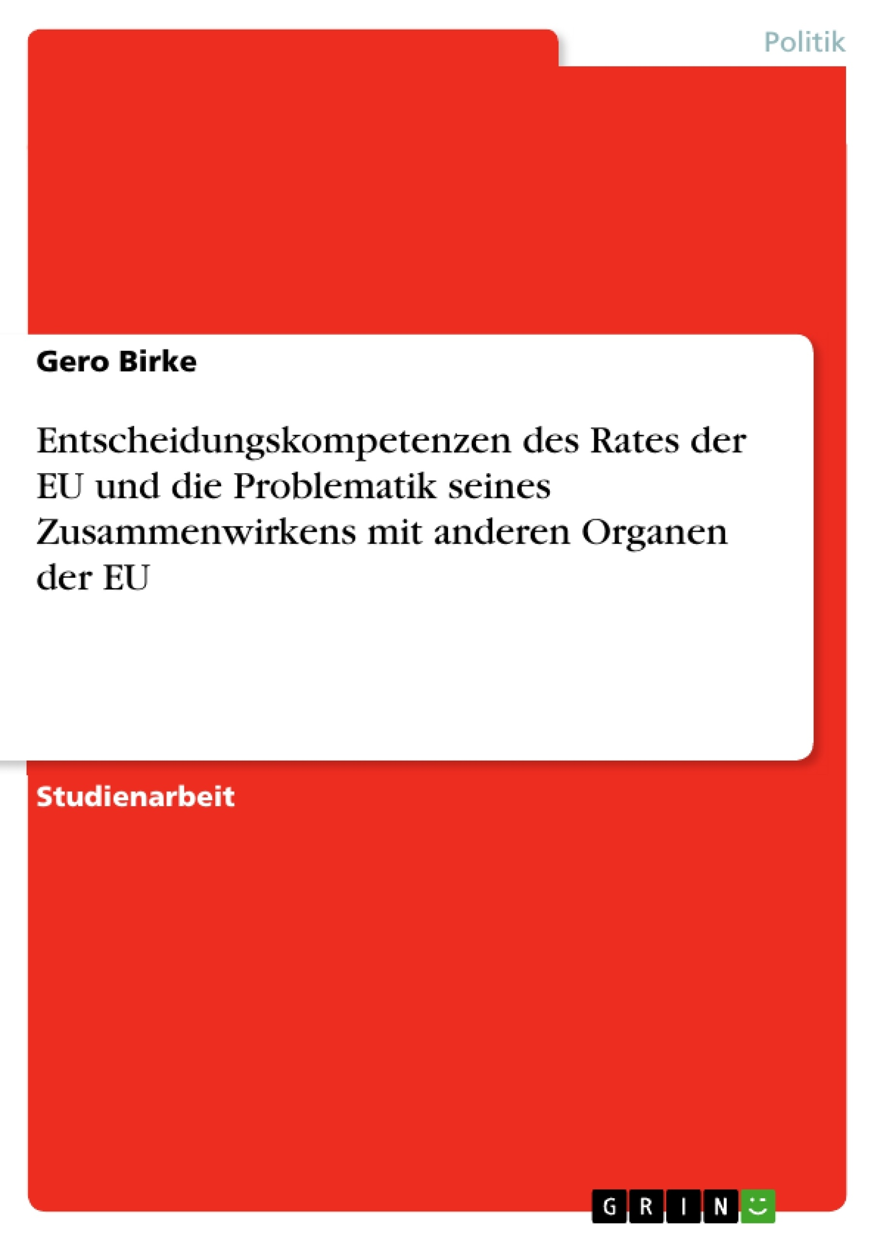 Titel: Entscheidungskompetenzen des Rates der EU und die Problematik seines Zusammenwirkens mit anderen Organen der EU