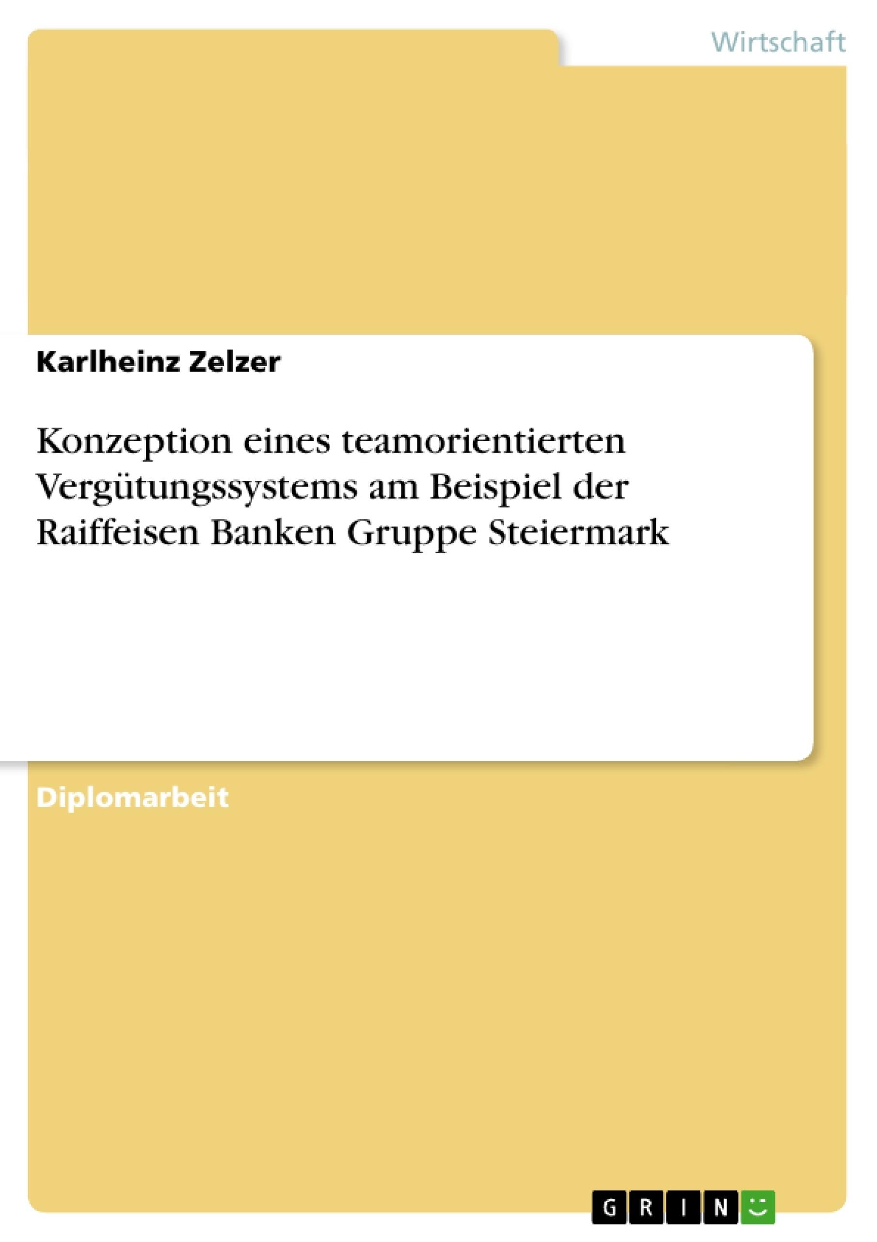 Titel: Konzeption eines teamorientierten Vergütungssystems am Beispiel der Raiffeisen Banken Gruppe Steiermark
