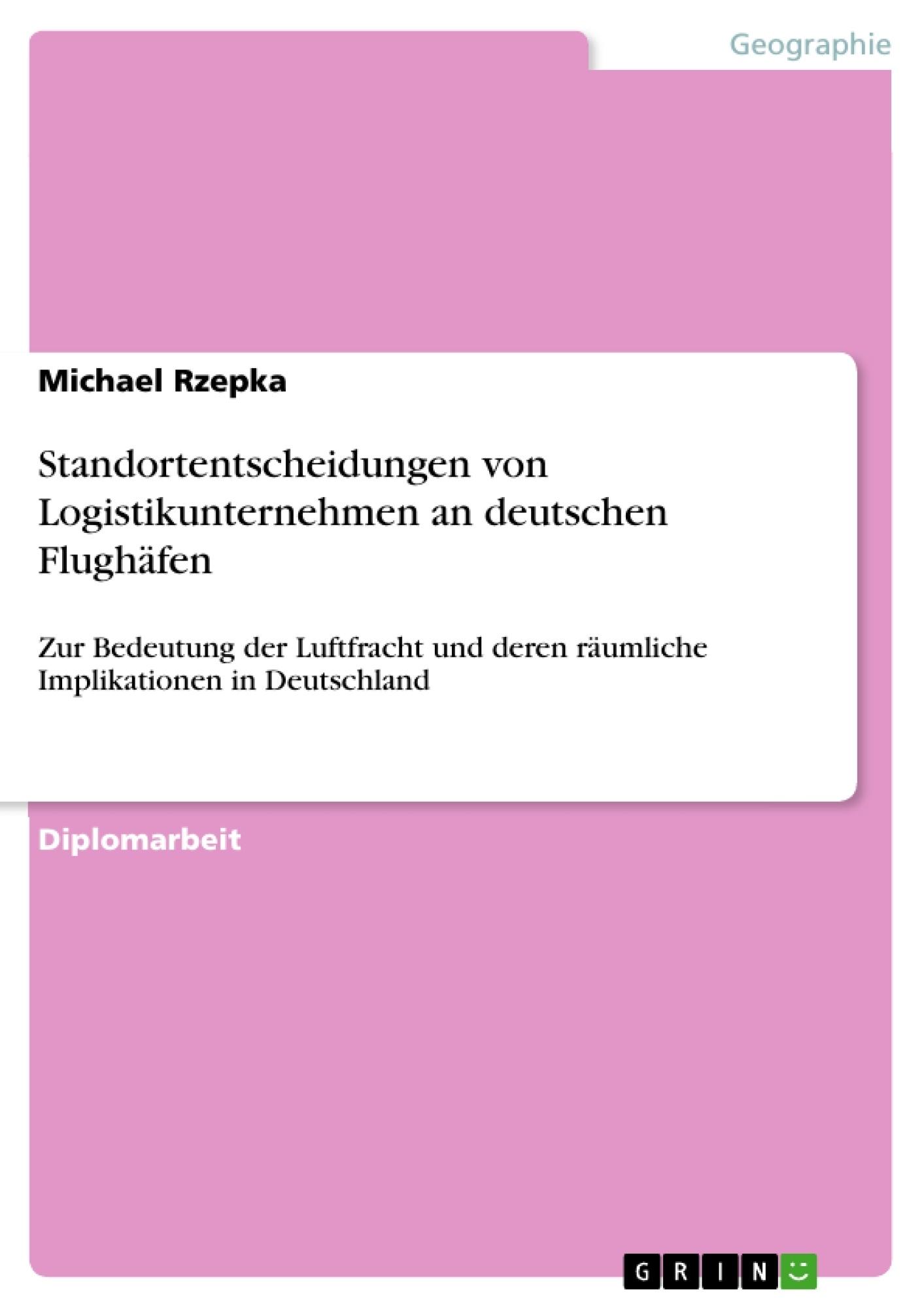 Titel: Standortentscheidungen von Logistikunternehmen an deutschen Flughäfen