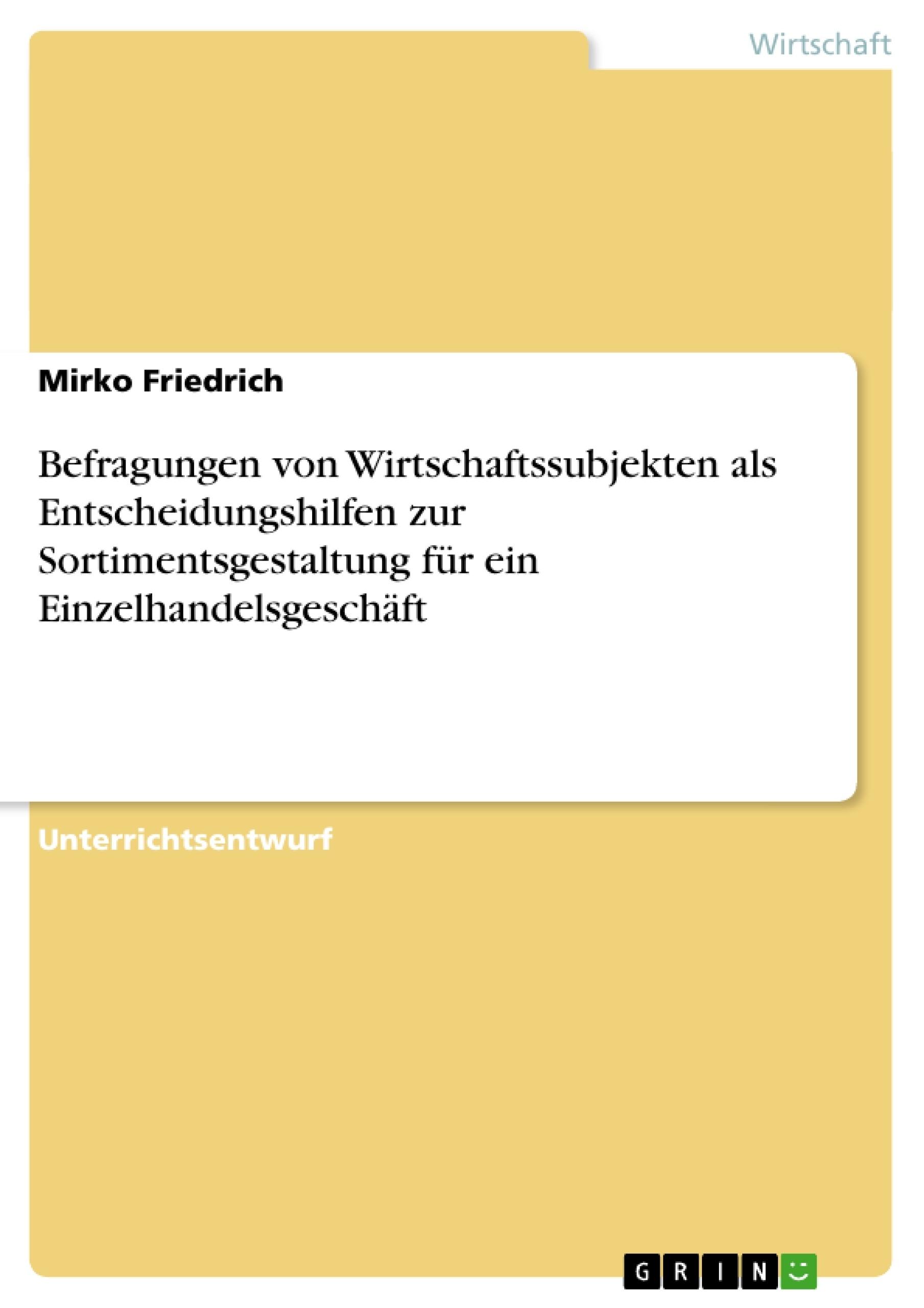Titel: Befragungen von Wirtschaftssubjekten als Entscheidungshilfen zur Sortimentsgestaltung für ein Einzelhandelsgeschäft