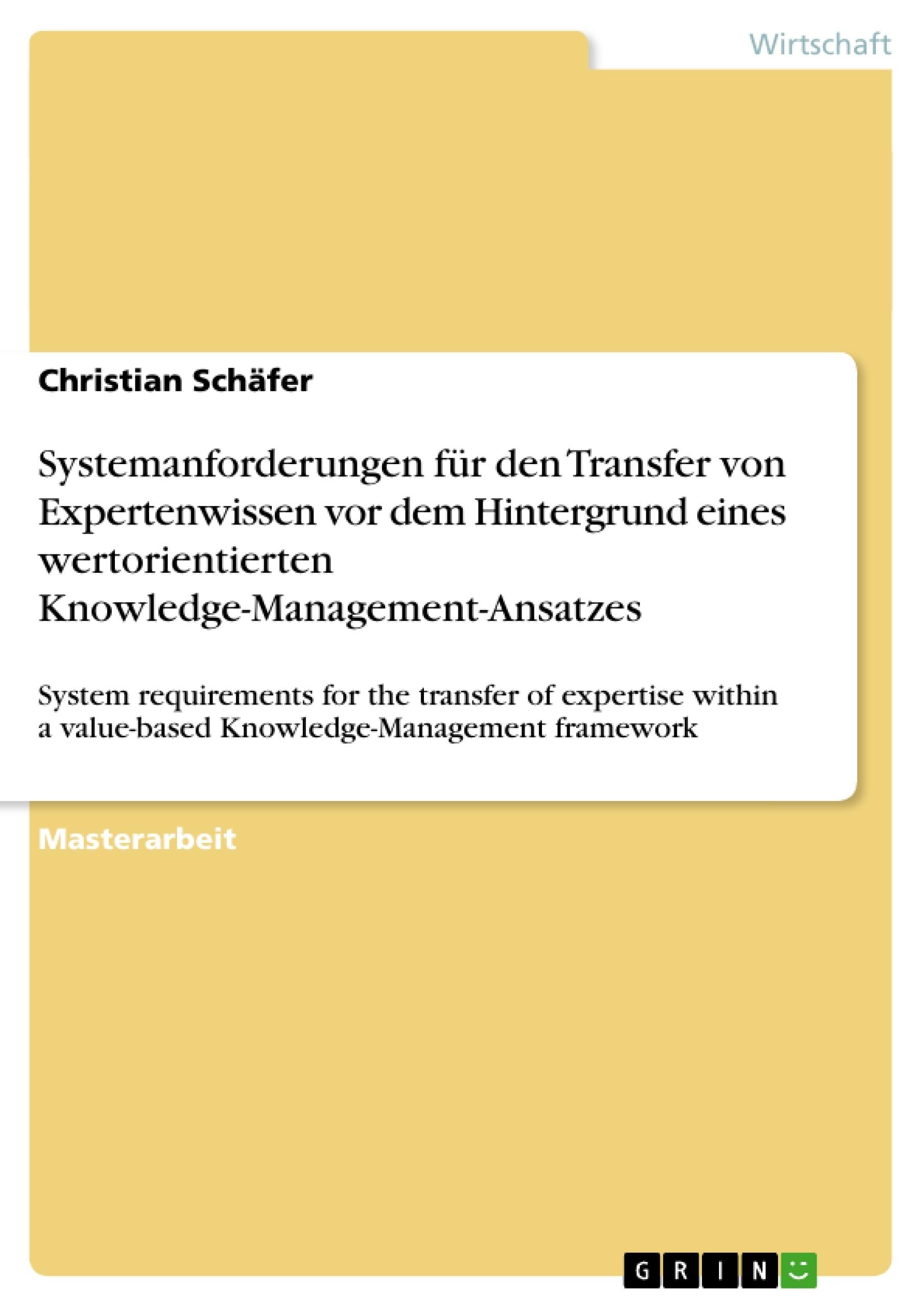 Titel: Systemanforderungen für den Transfer von Expertenwissen  vor dem Hintergrund eines wertorientierten  Knowledge-Management-Ansatzes