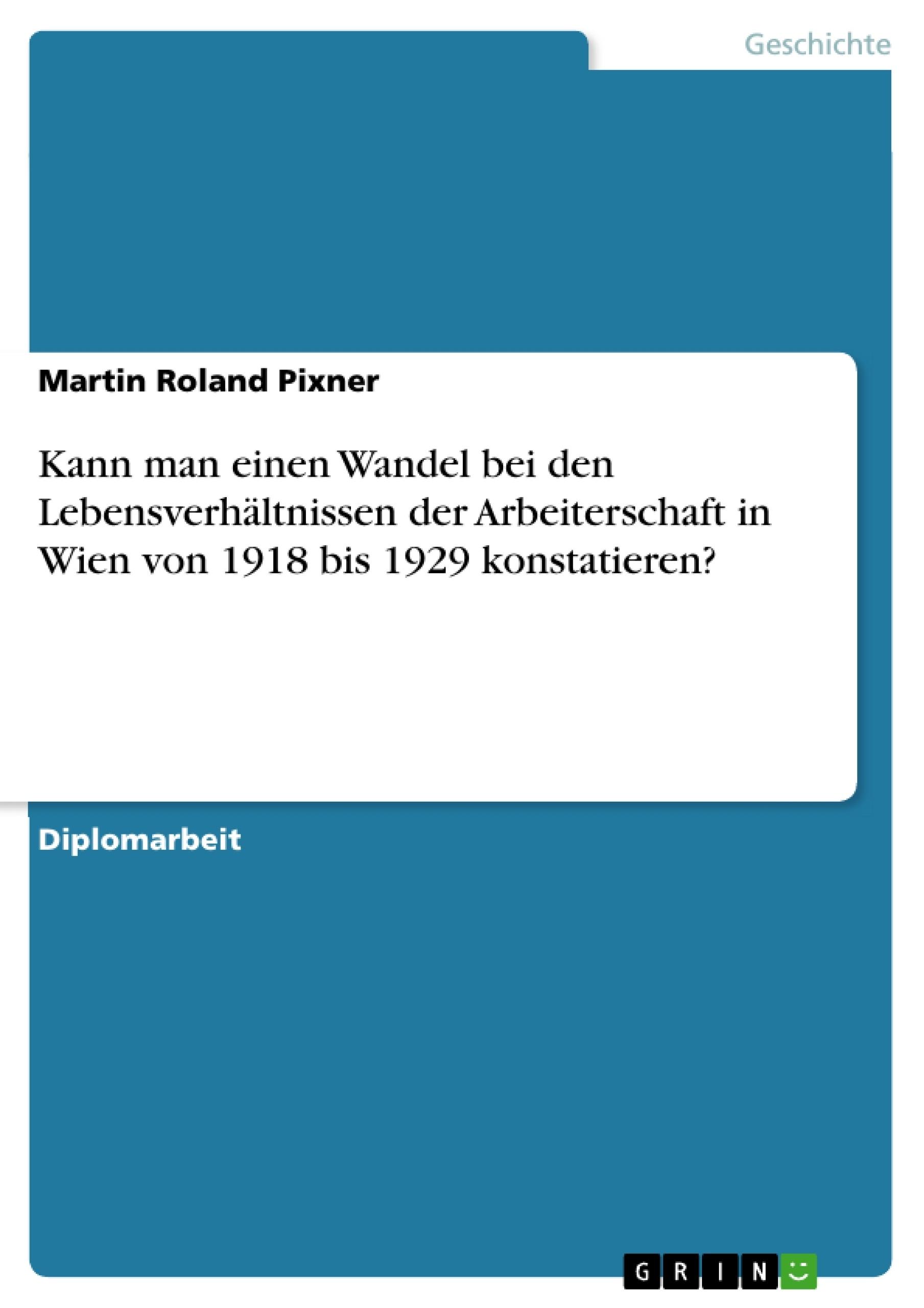 Titel: Kann man einen Wandel bei den Lebensverhältnissen der Arbeiterschaft in Wien von 1918 bis 1929 konstatieren?