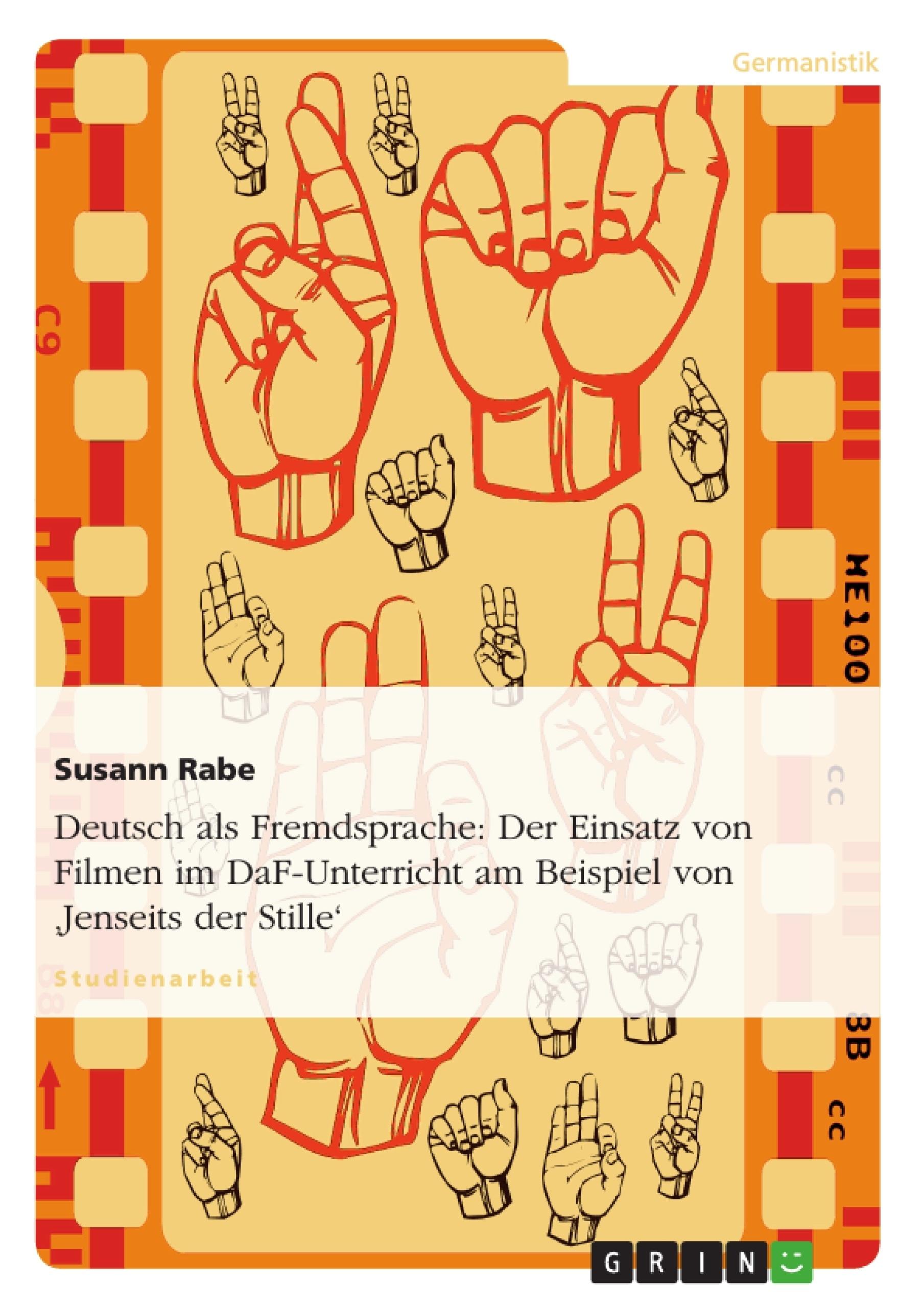 Titel: Deutsch als Fremdsprache: Der Einsatz von Filmen im DaF-Unterricht am Beispiel von 'Jenseits der Stille'