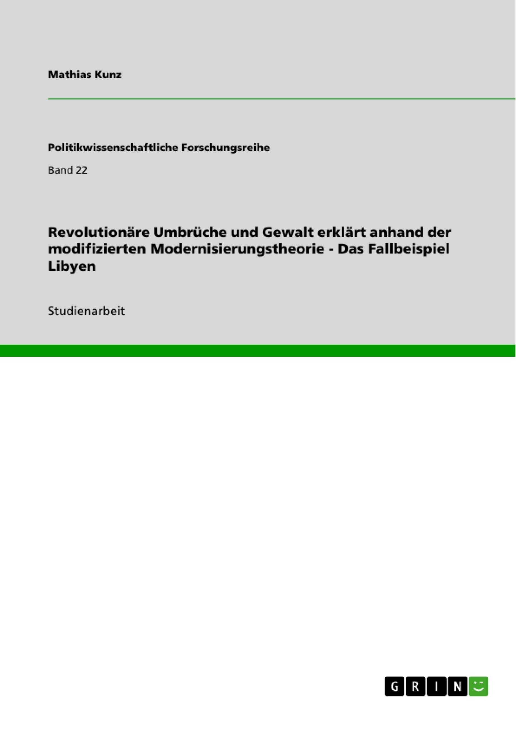 Titel: Revolutionäre Umbrüche und Gewalt erklärt anhand der modifizierten Modernisierungstheorie - Das Fallbeispiel Libyen