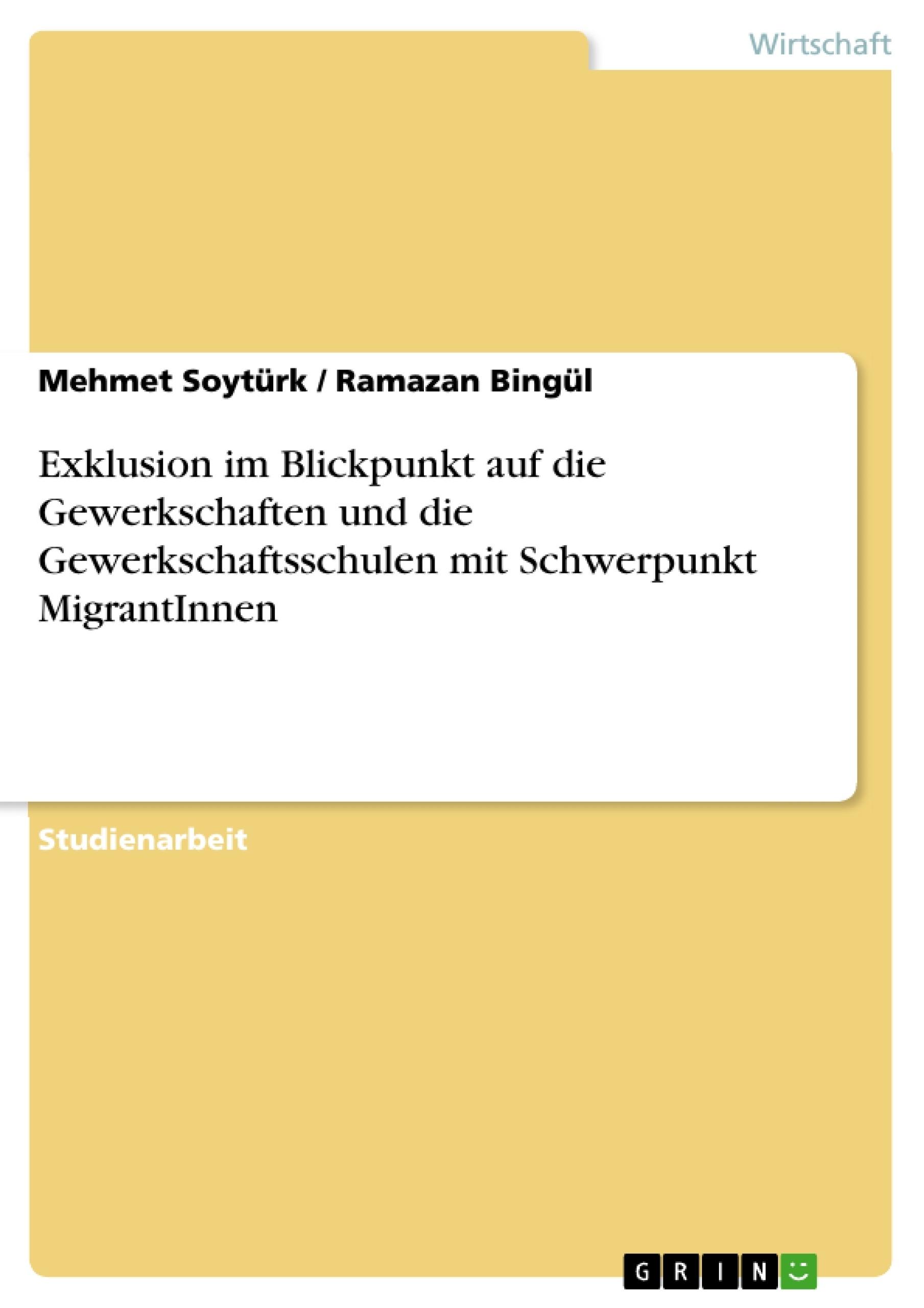 Titel: Exklusion im Blickpunkt auf die Gewerkschaften und die Gewerkschaftsschulen mit Schwerpunkt MigrantInnen