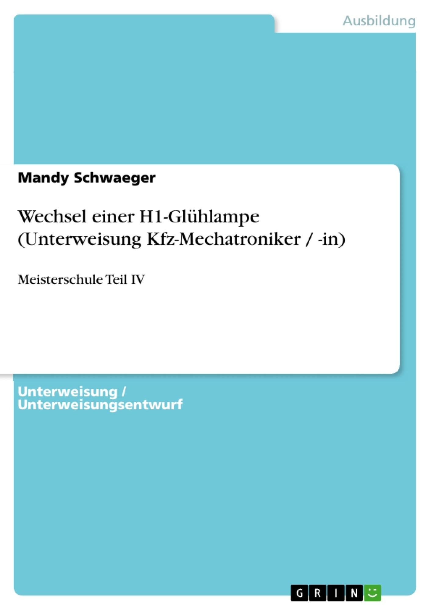 Titel: Wechsel einer H1-Glühlampe (Unterweisung Kfz-Mechatroniker / -in)