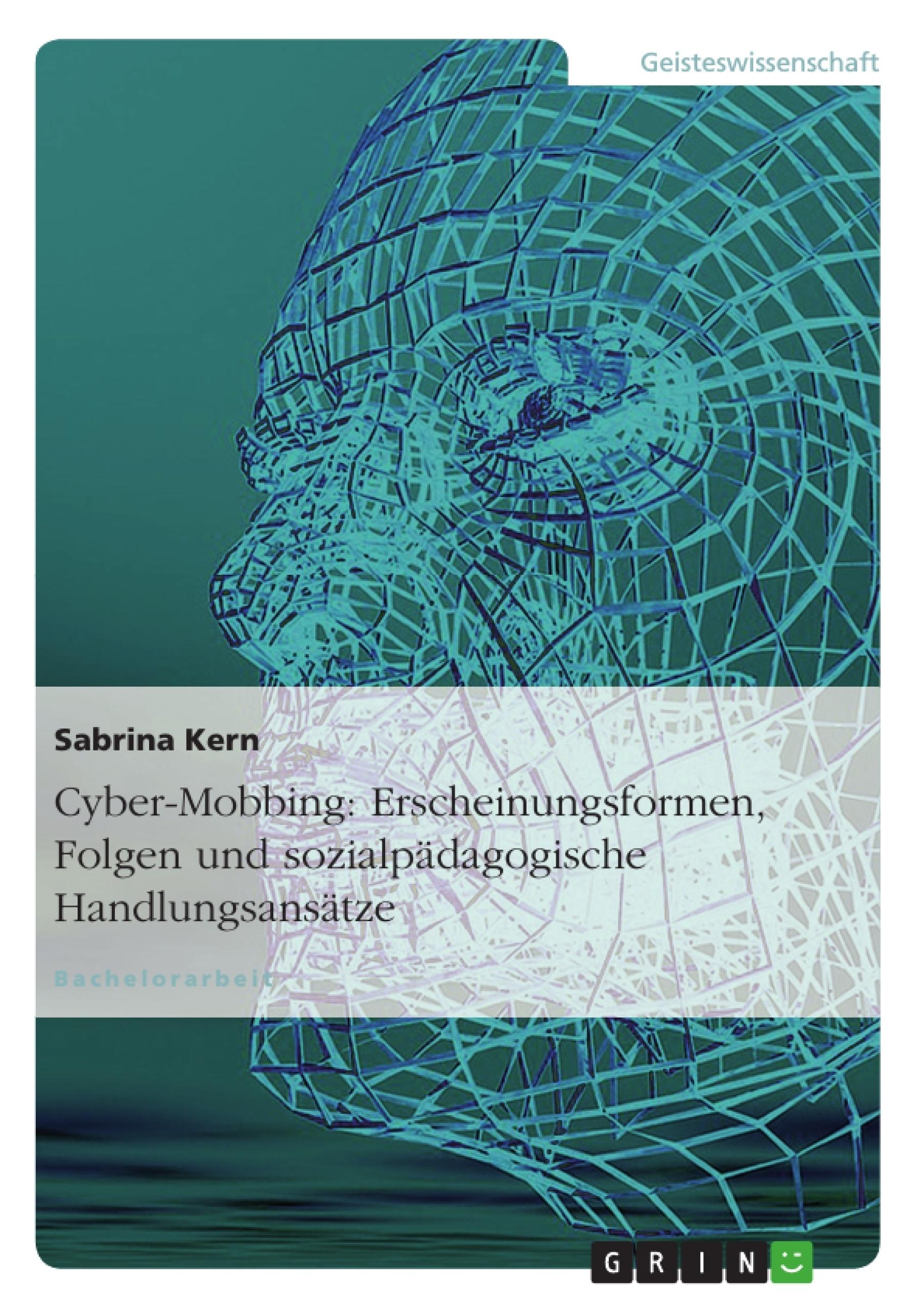 Titel: Cyber-Mobbing: Erscheinungsformen, Folgen und sozialpädagogische Handlungsansätze