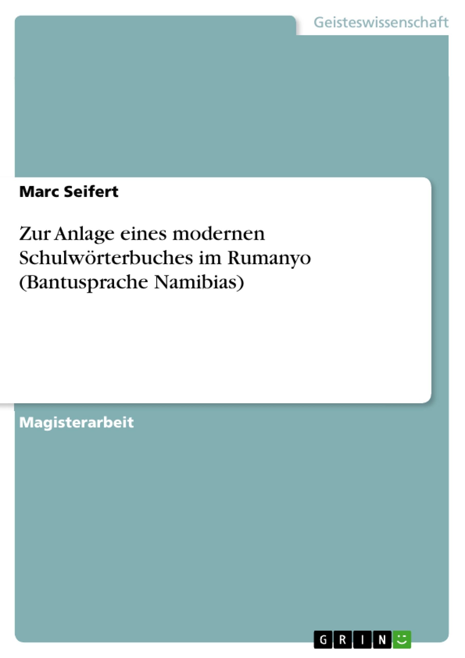 Titel: Zur Anlage eines modernen Schulwörterbuches im Rumanyo (Bantusprache Namibias)