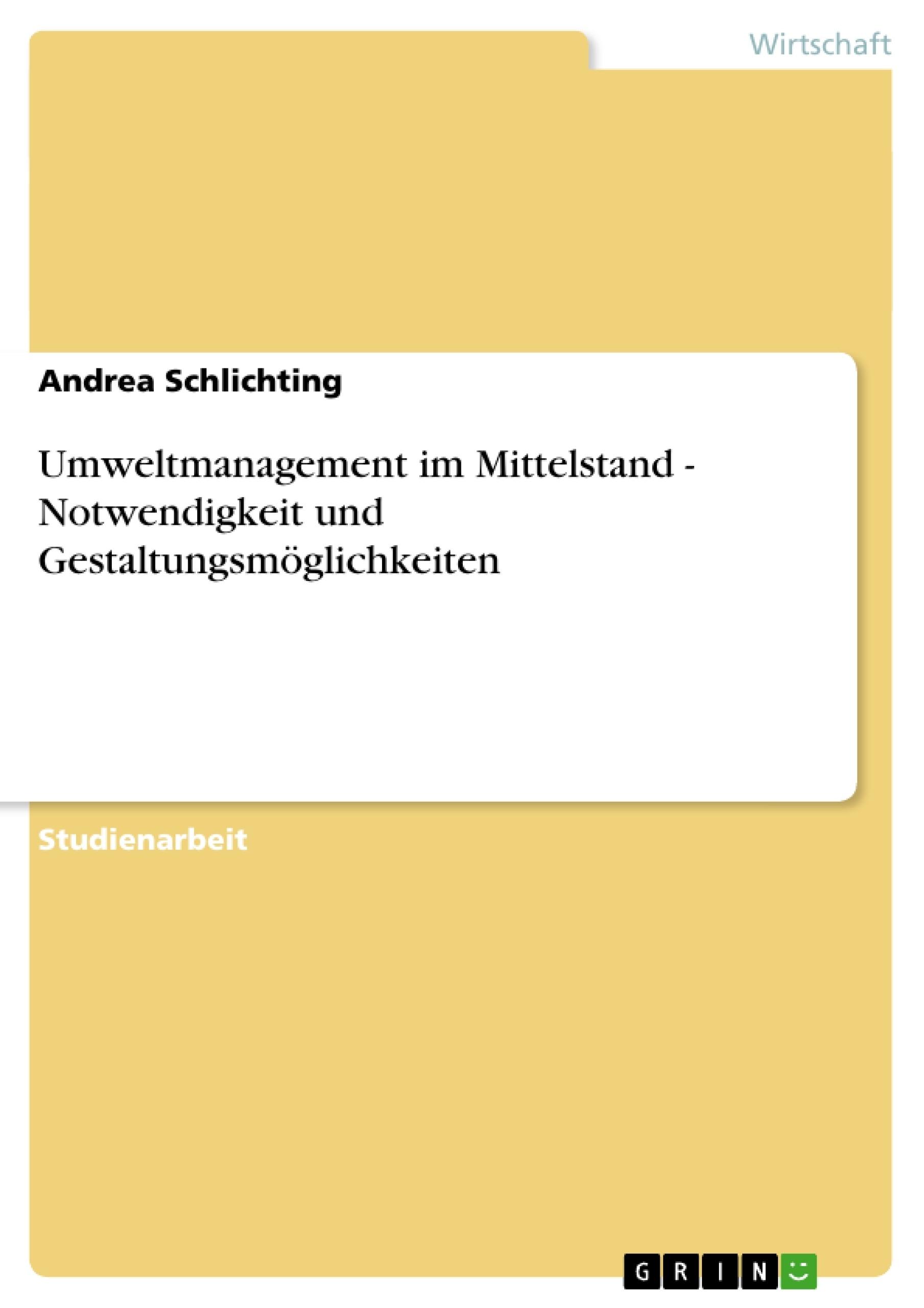 Titel: Umweltmanagement im Mittelstand - Notwendigkeit und Gestaltungsmöglichkeiten