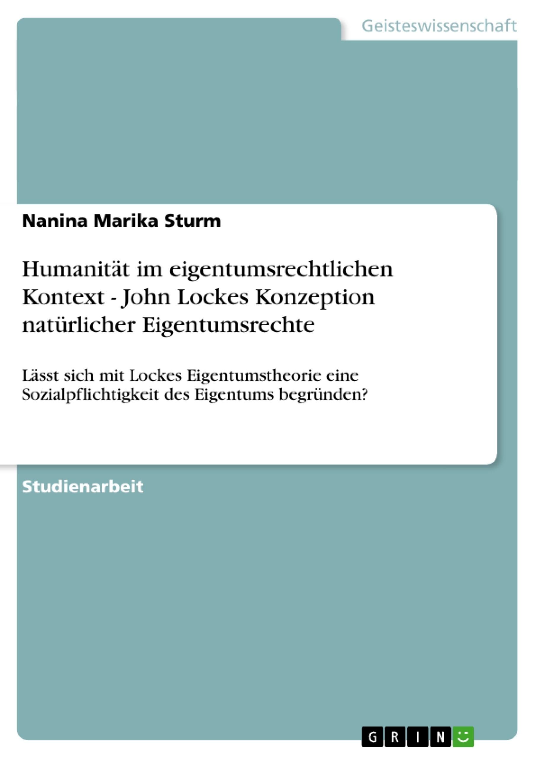 Titel: Humanität im eigentumsrechtlichen Kontext - John Lockes Konzeption natürlicher Eigentumsrechte